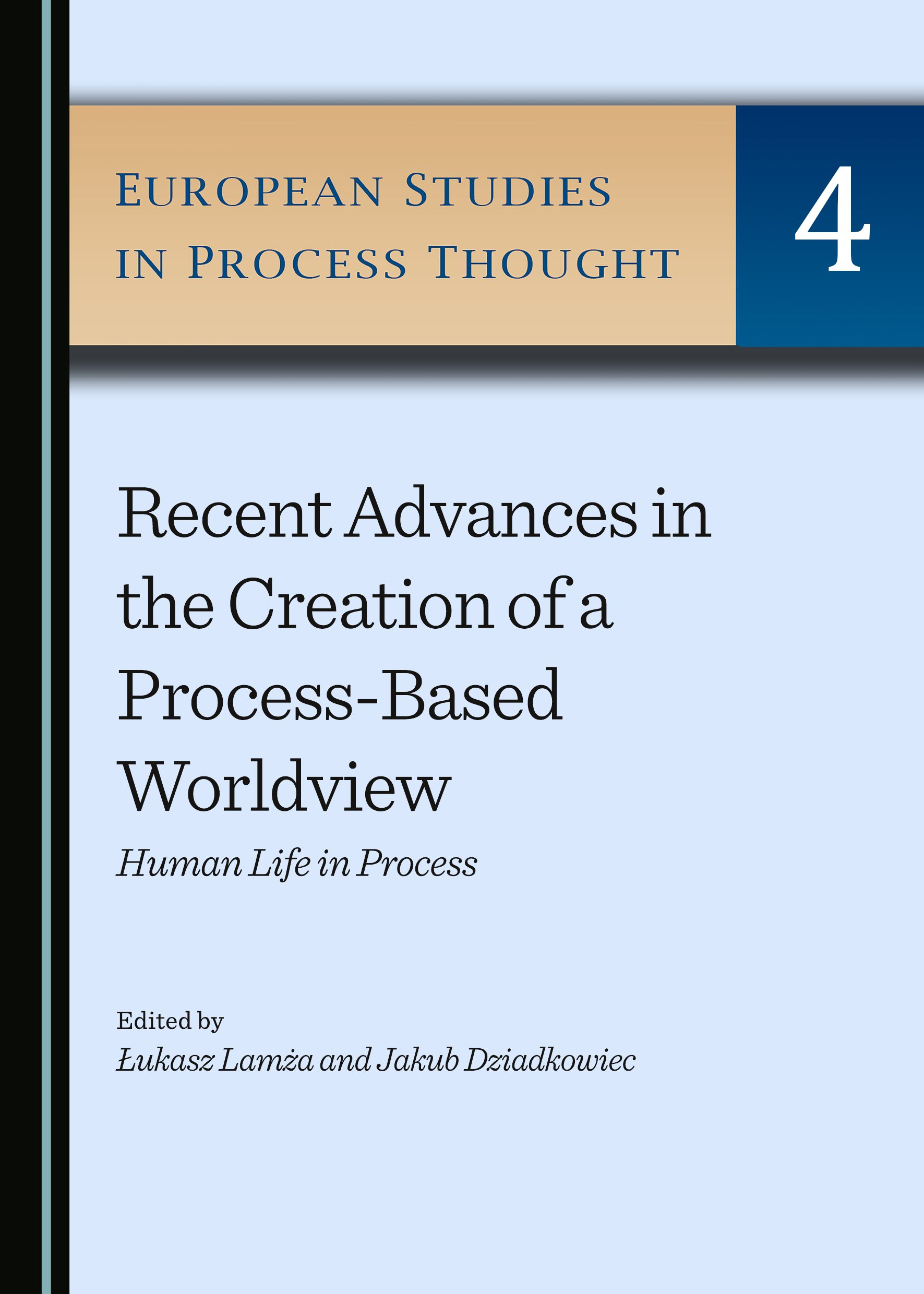 Recent Advances in the Creation of a Process-Based Worldview: Human Life in Process