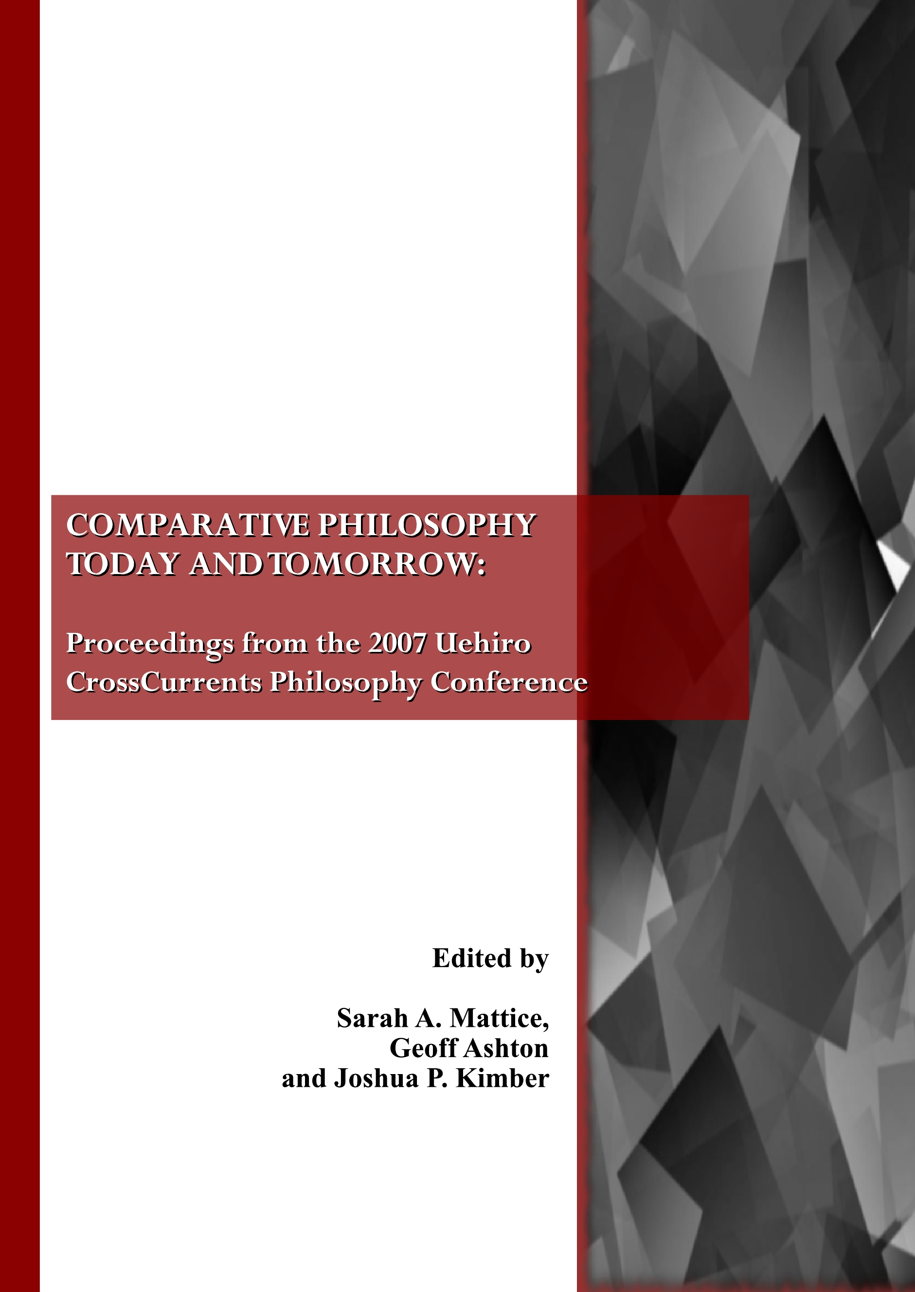 Comparative Philosophy Today and Tomorrow: Proceedings from the 2007 Uehiro CrossCurrents Philosophy Conference