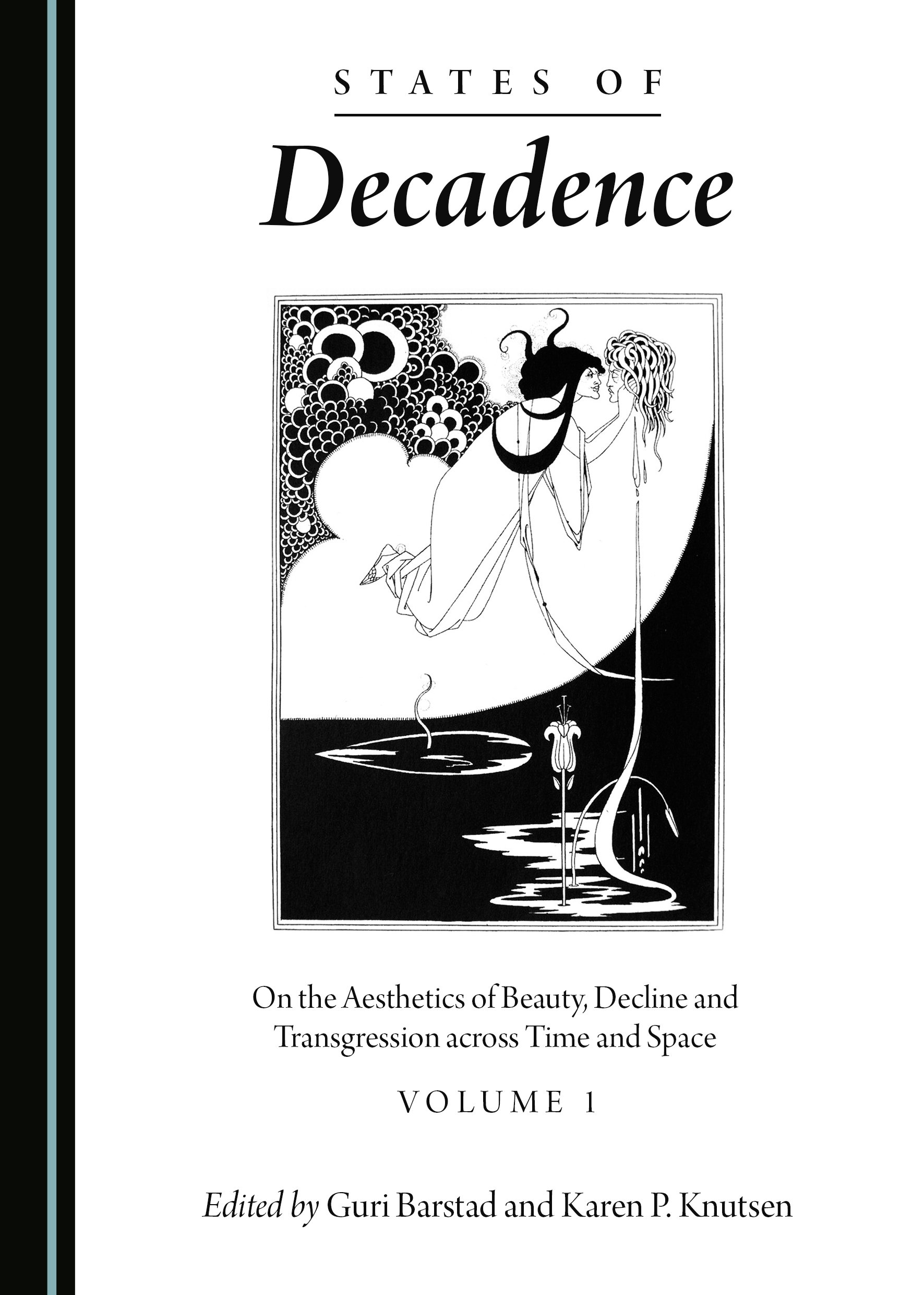 States of Decadence: On the Aesthetics of Beauty, Decline and Transgression across Time and Space Volume 1