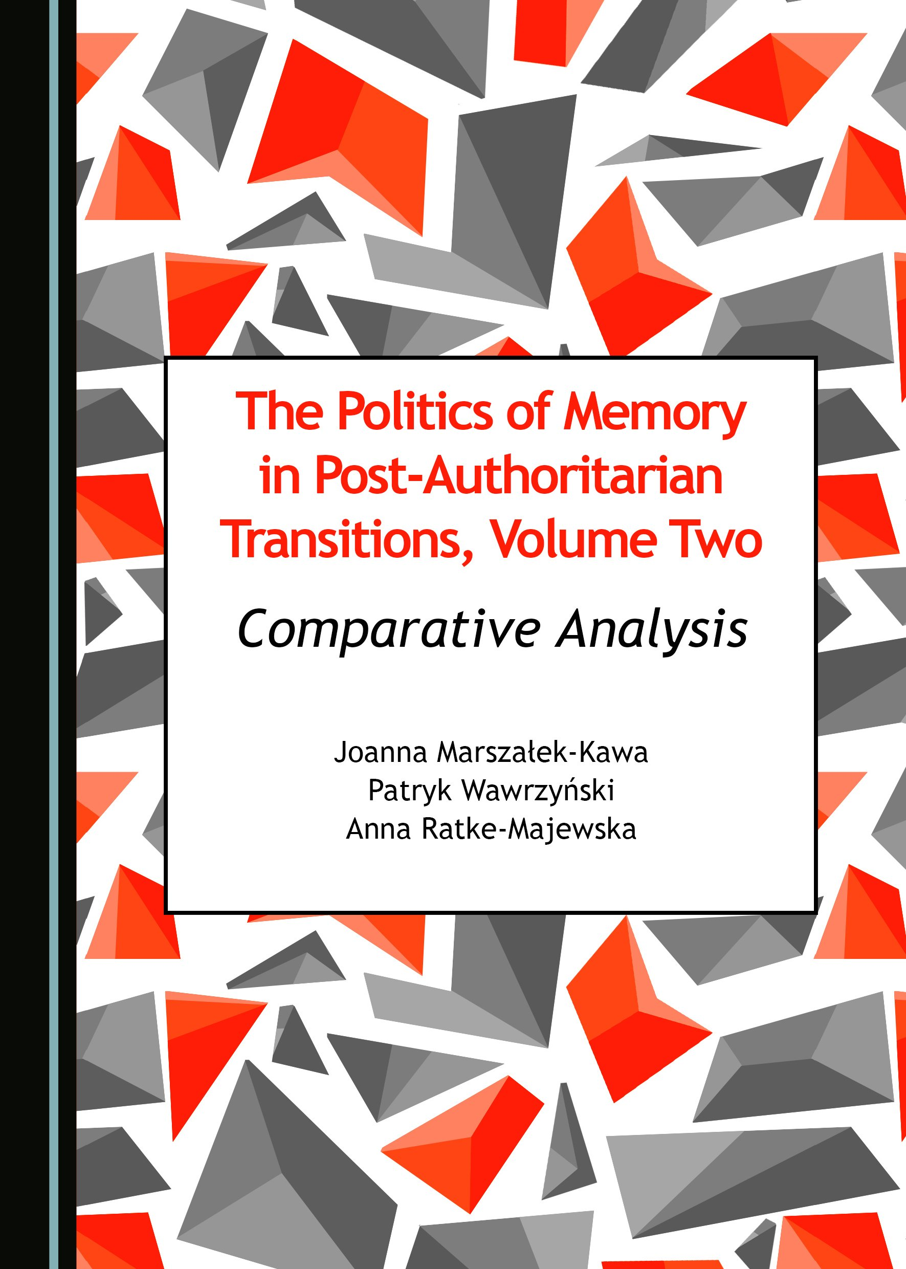 The Politics of Memory in Post-Authoritarian Transitions, Volume Two: Comparative Analysis