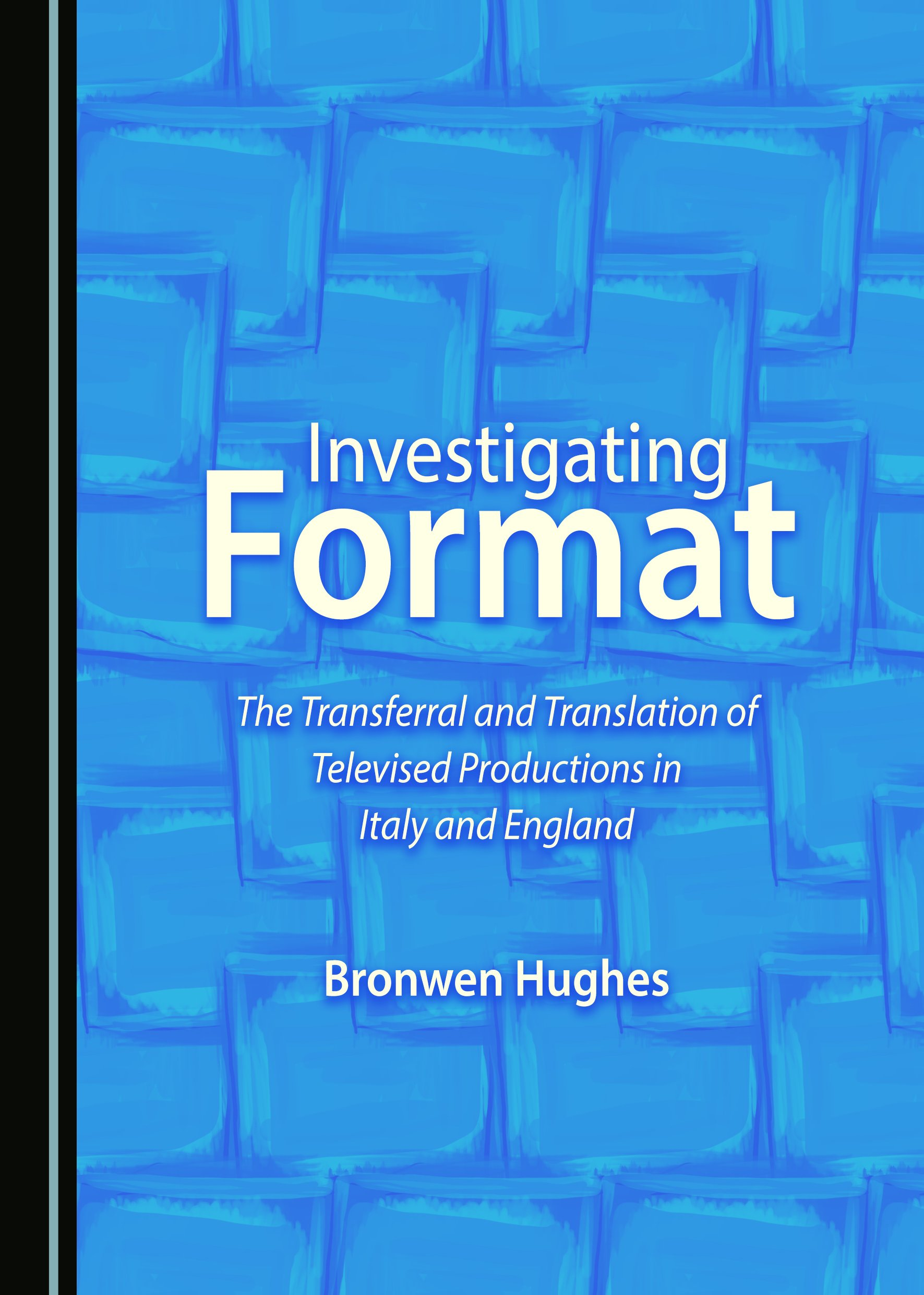 Investigating Format: The Transferral and Translation of Televised Productions in Italy and England