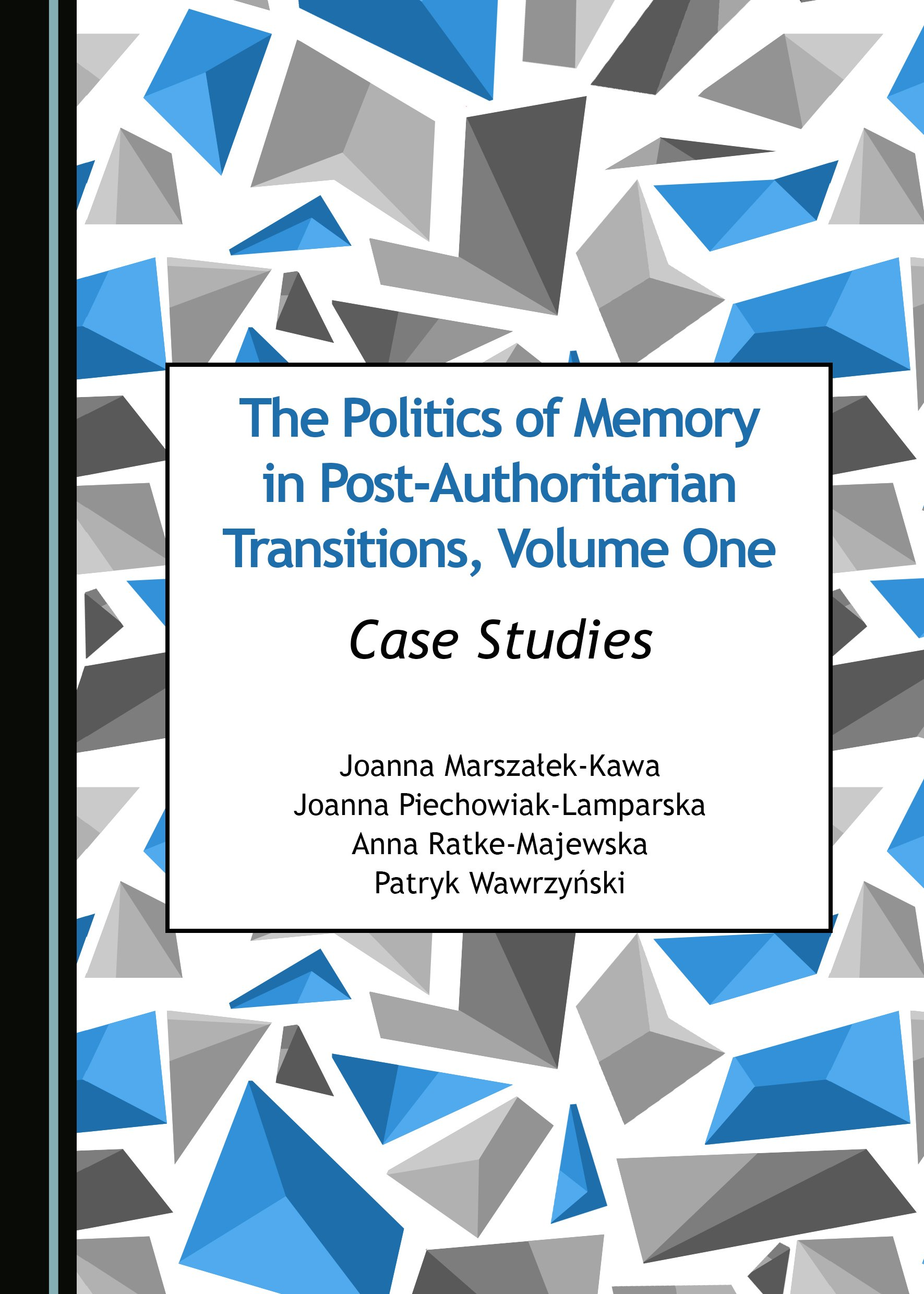 The Politics of Memory in Post-Authoritarian Transitions, Volume One: Case Studies