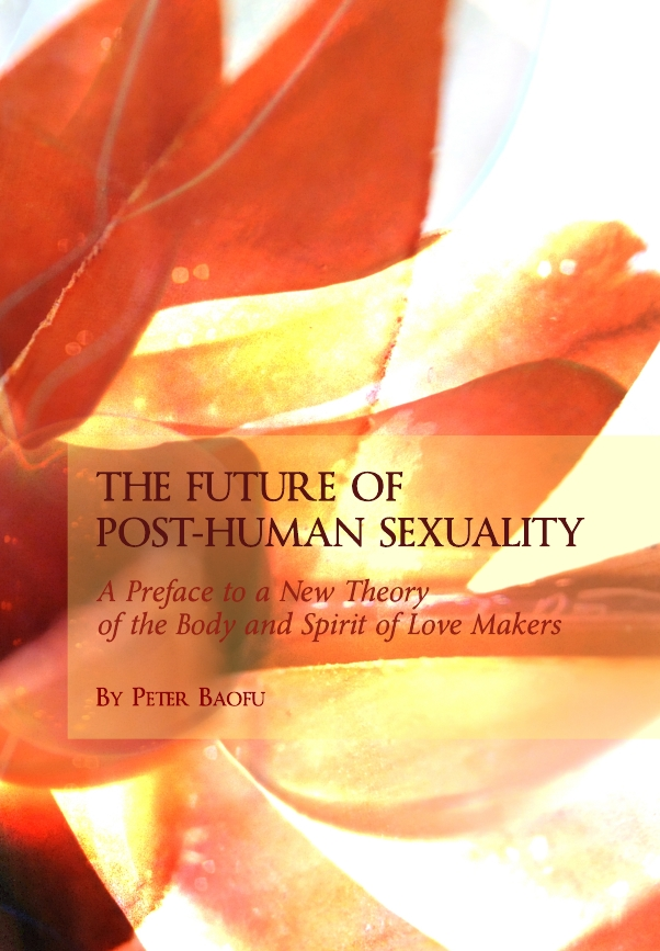 The Future of Post-Human Sexuality: A Preface to a New Theory of the Body and Spirit of Love Makers