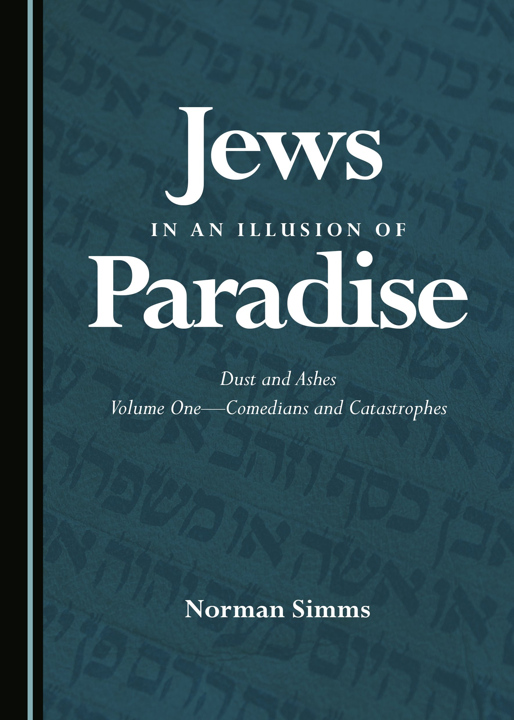 Jews in an Illusion of Paradise: Dust and Ashes Volume One—Comedians and Catastrophes