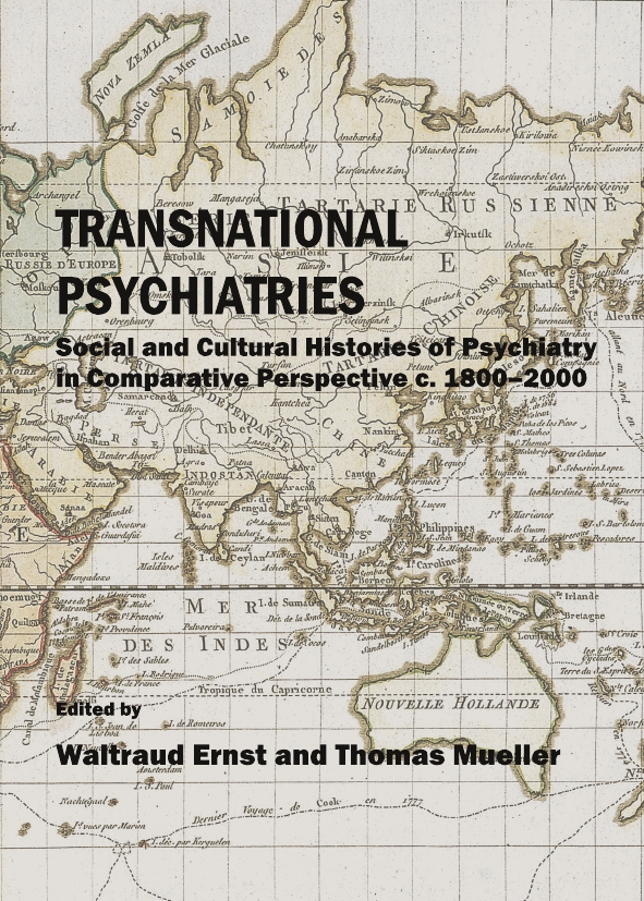 Transnational Psychiatries: Social and Cultural Histories of Psychiatry in Comparative Perspective c. 1800-2000