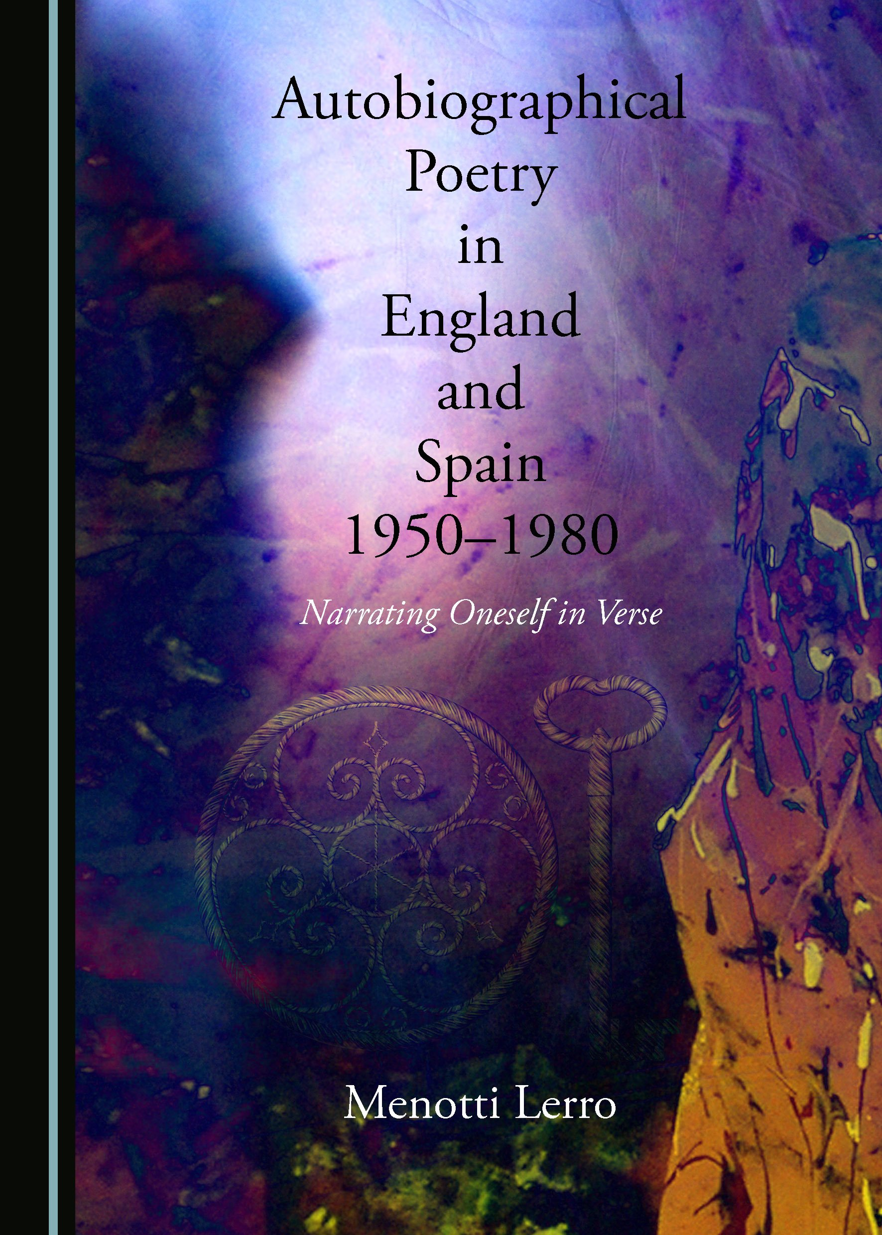 Autobiographical Poetry in England and Spain, 1950-1980: Narrating Oneself in Verse