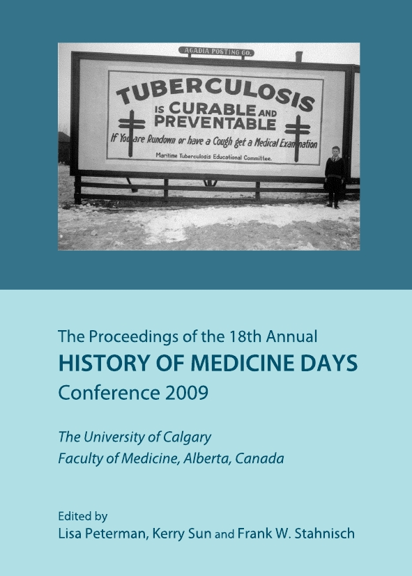 The Proceedings of the 18th Annual History of Medicine Days Conference 2009: The University of Calgary Faculty of Medicine, Alberta, Canada