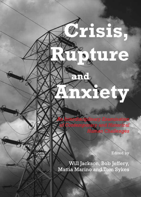 Crisis, Rupture and Anxiety: An Interdisciplinary Examination of Contemporary and Historical Human Challenges