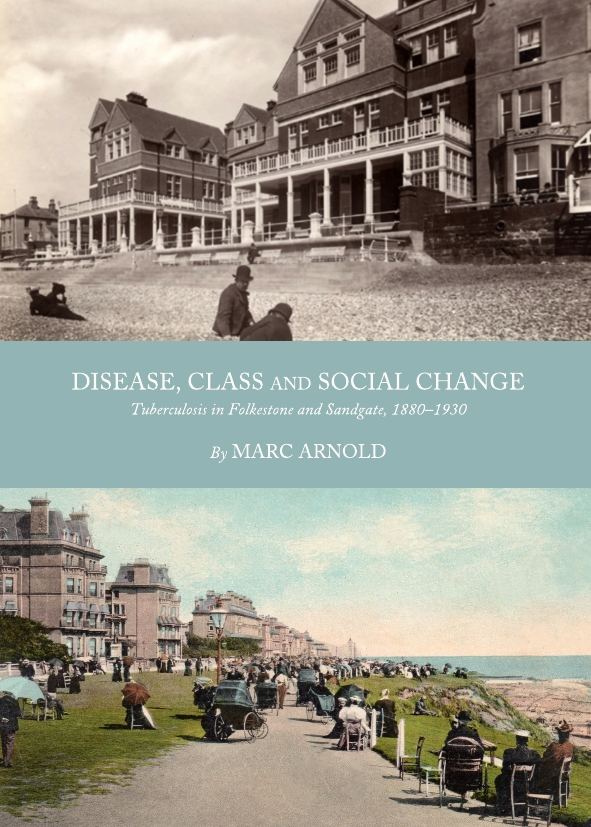 Disease, Class and Social Change: Tuberculosis in Folkestone and Sandgate, 1880-1930