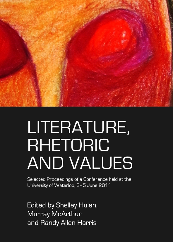 Literature, Rhetoric and Values: Selected Proceedings of a Conference held at the University of Waterloo, 3-5 June 2011