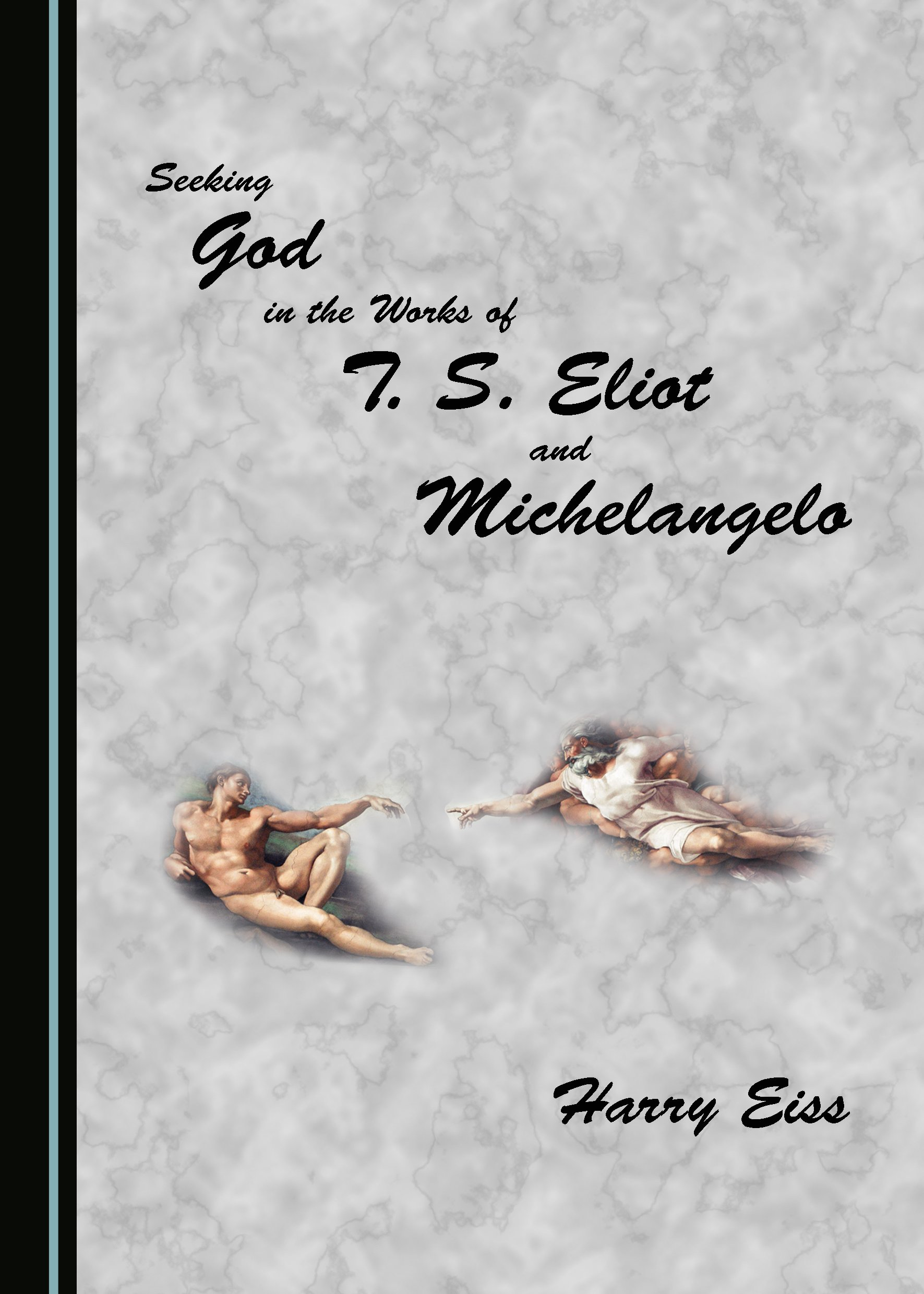 Seeking God in the Works of T. S. Eliot and Michelangelo