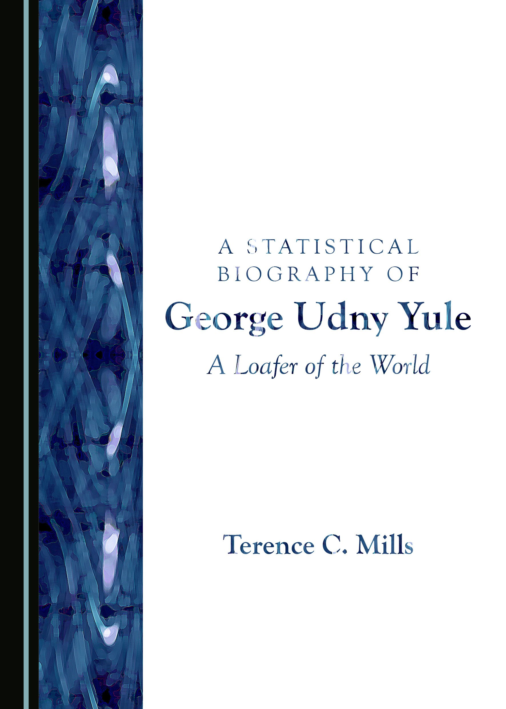A Statistical Biography of George Udny Yule: A Loafer of the World