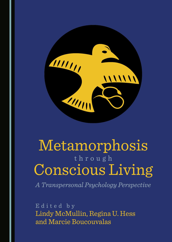 Metamorphosis through Conscious Living: A Transpersonal Psychology Perspective