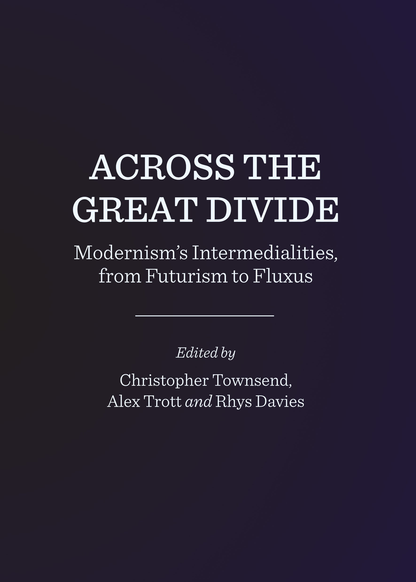 Across the Great Divide: Modernism's Intermedialities, from Futurism to Fluxus