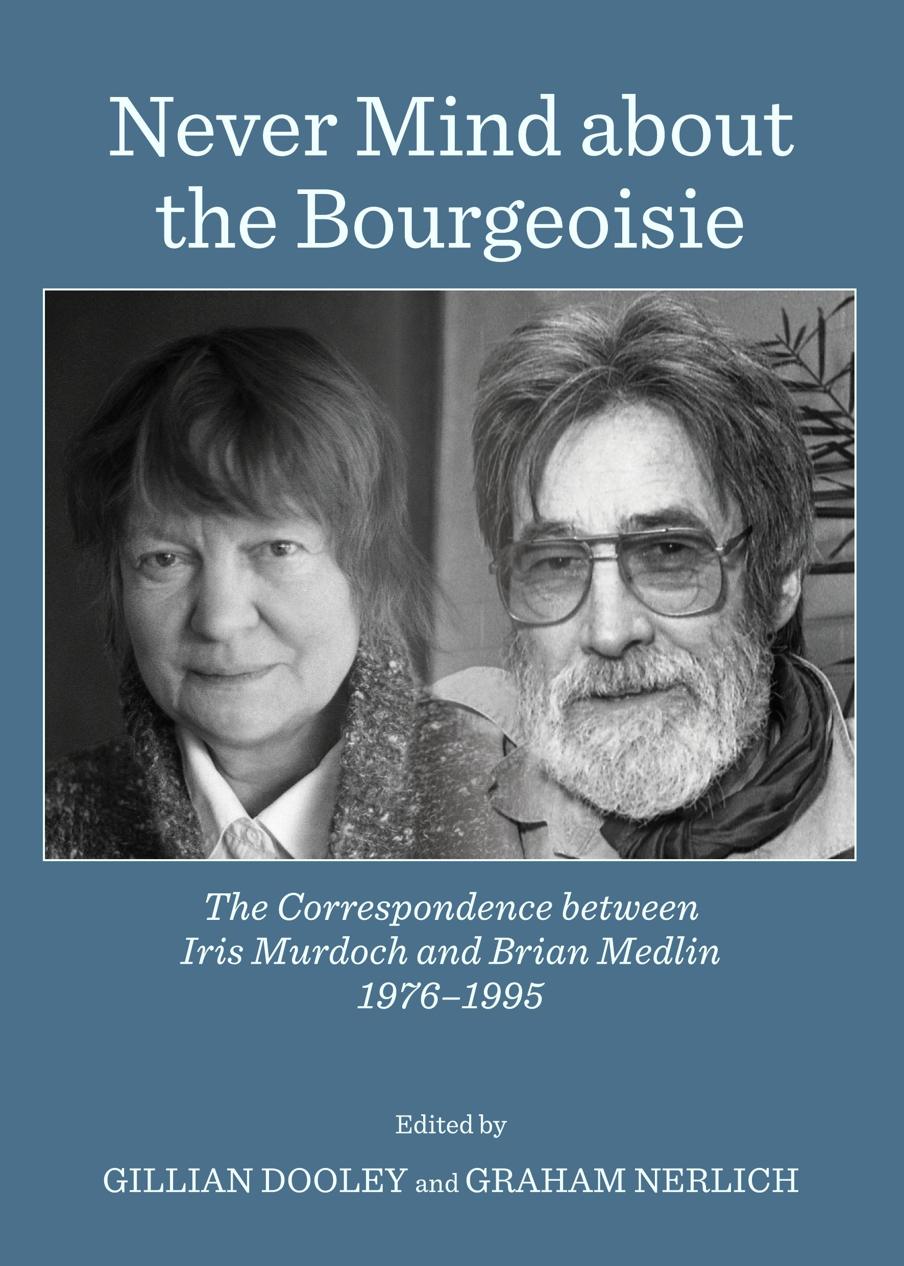 Never Mind about the Bourgeoisie: The Correspondence between Iris Murdoch and Brian Medlin 1976-1995