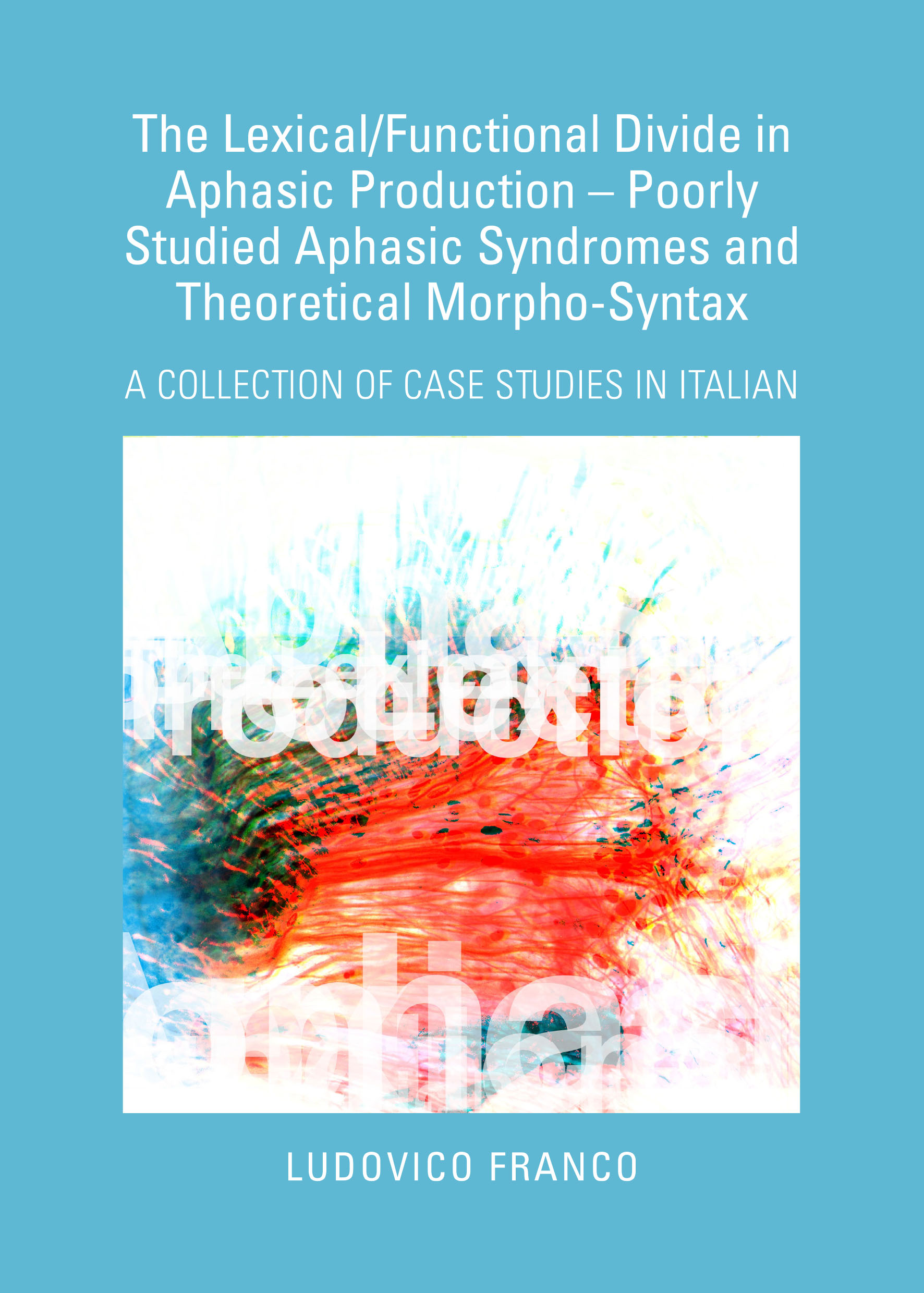 The Lexical/Functional Divide in Aphasic Production – Poorly Studied Aphasic Syndromes and Theoretical Morpho-Syntax: A Collection of Case Studies in Italian