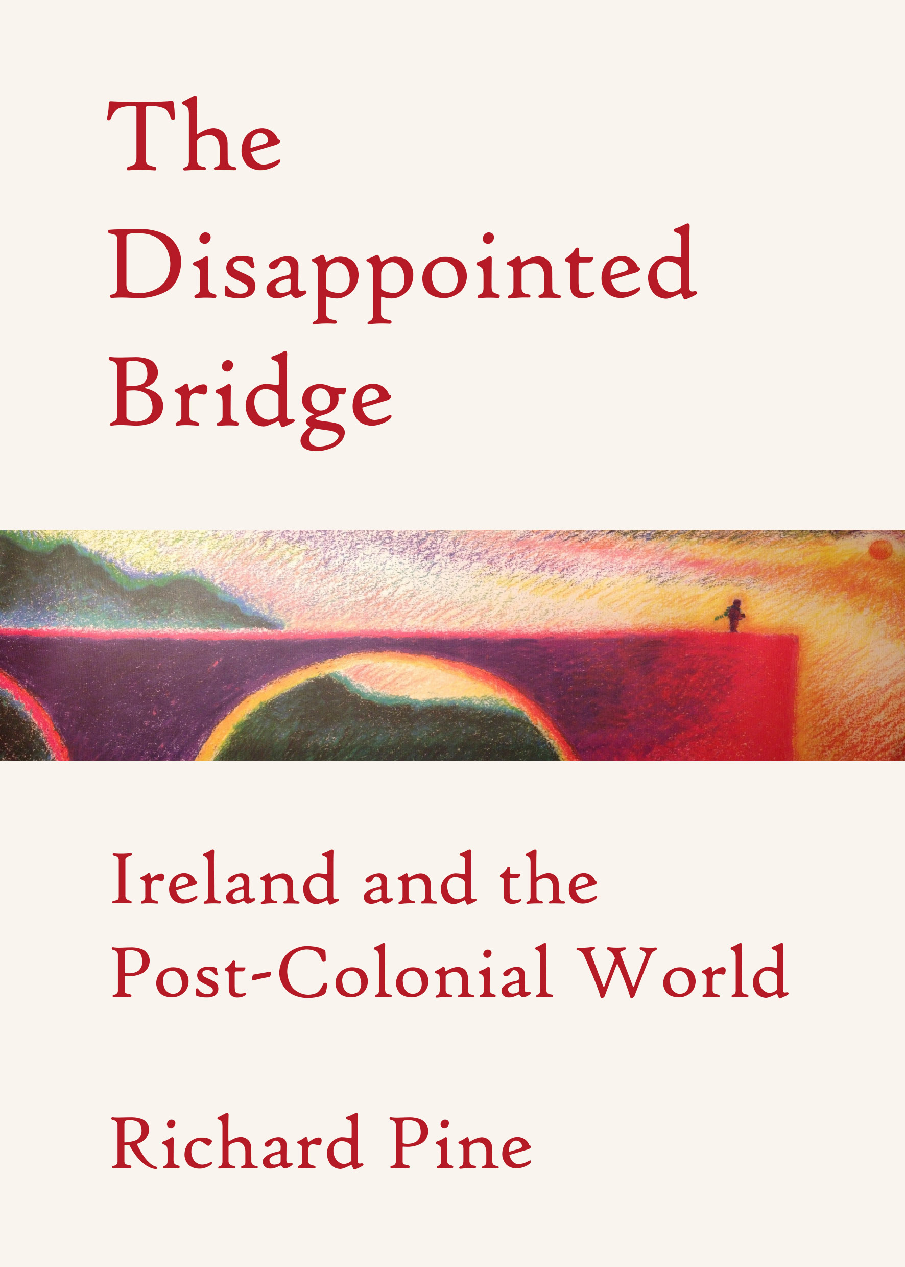 The Disappointed Bridge: Ireland and the Post-Colonial World