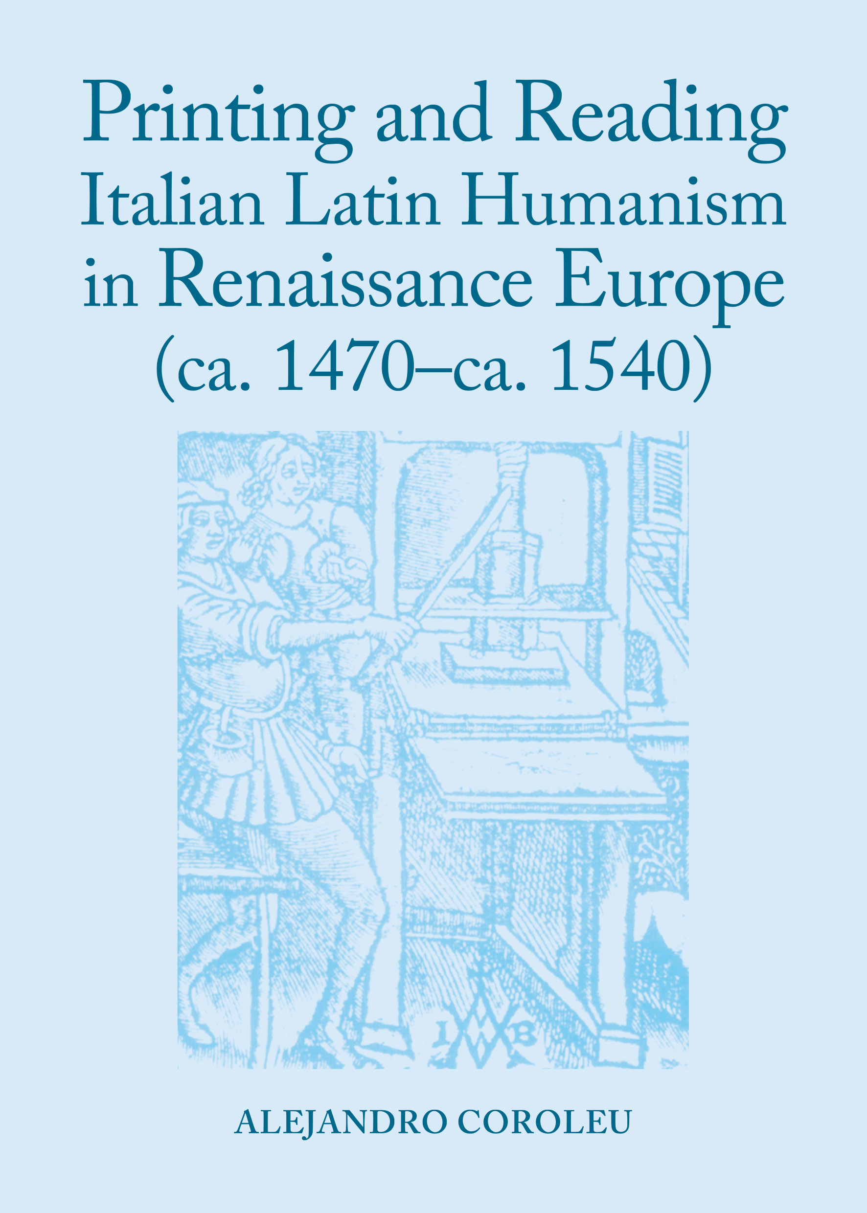 Printing and Reading Italian Latin Humanism in Renaissance Europe (ca. 1470-ca. 1540)