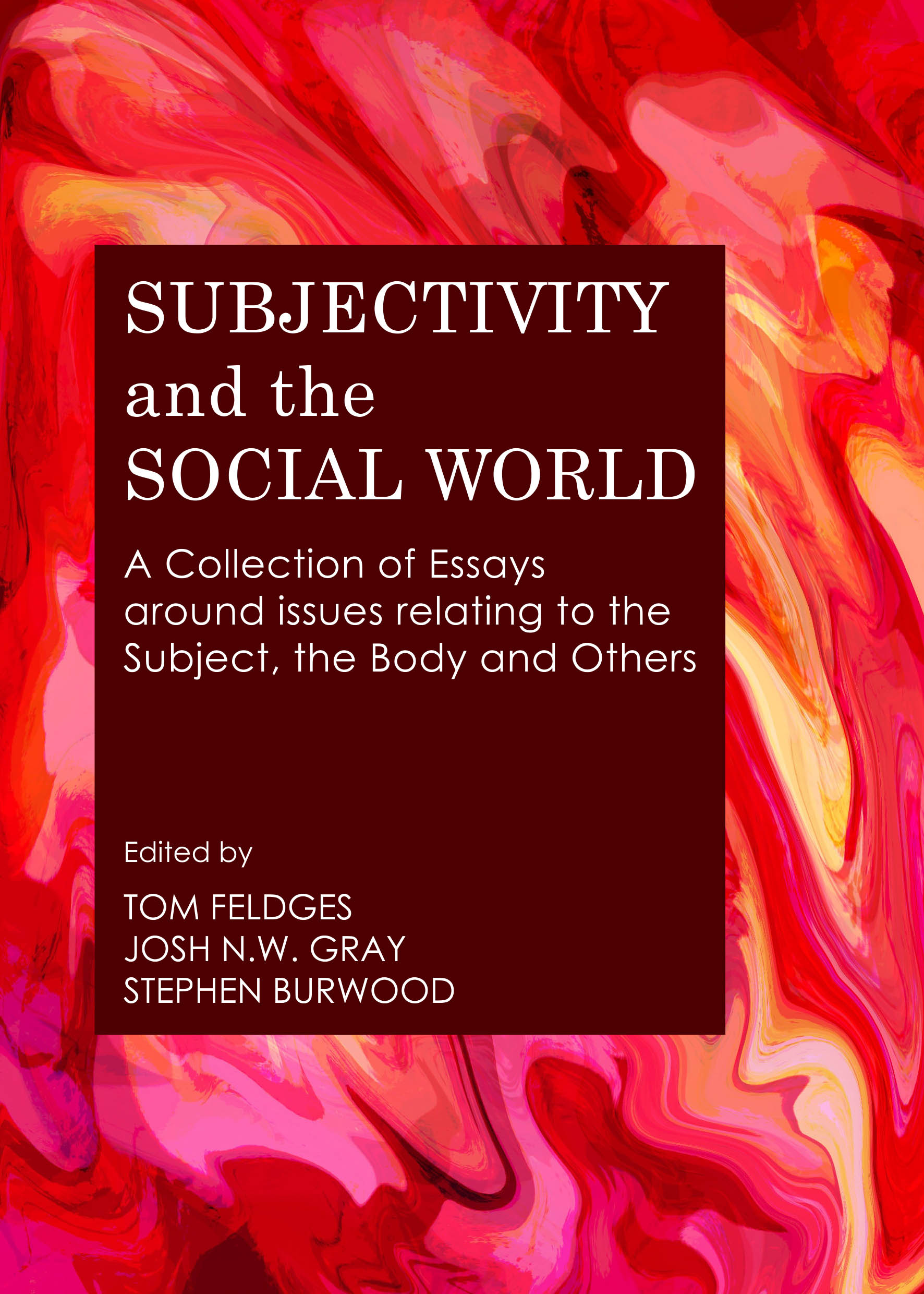 Subjectivity and the Social World: A Collection of Essays around issues relating to the Subject, the Body and Others