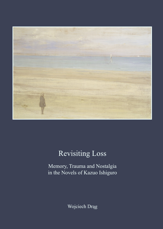 Revisiting Loss: Memory, Trauma and Nostalgia in the Novels of Kazuo Ishiguro