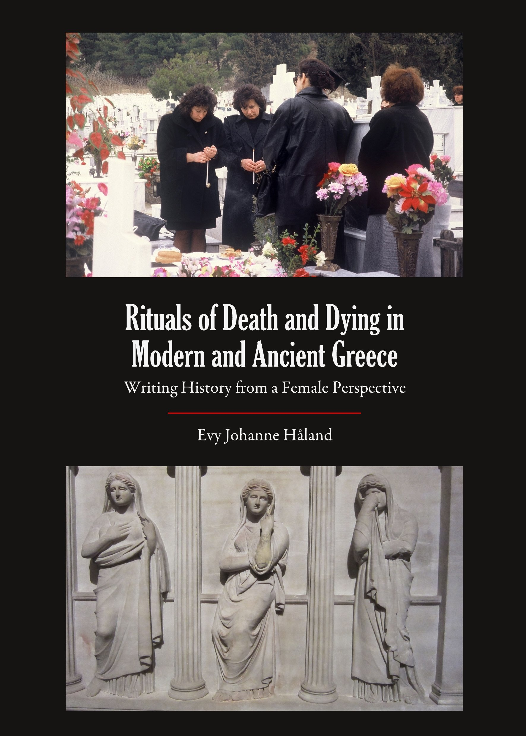 Rituals of Death and Dying in Modern and Ancient Greece: Writing History from a Female Perspective