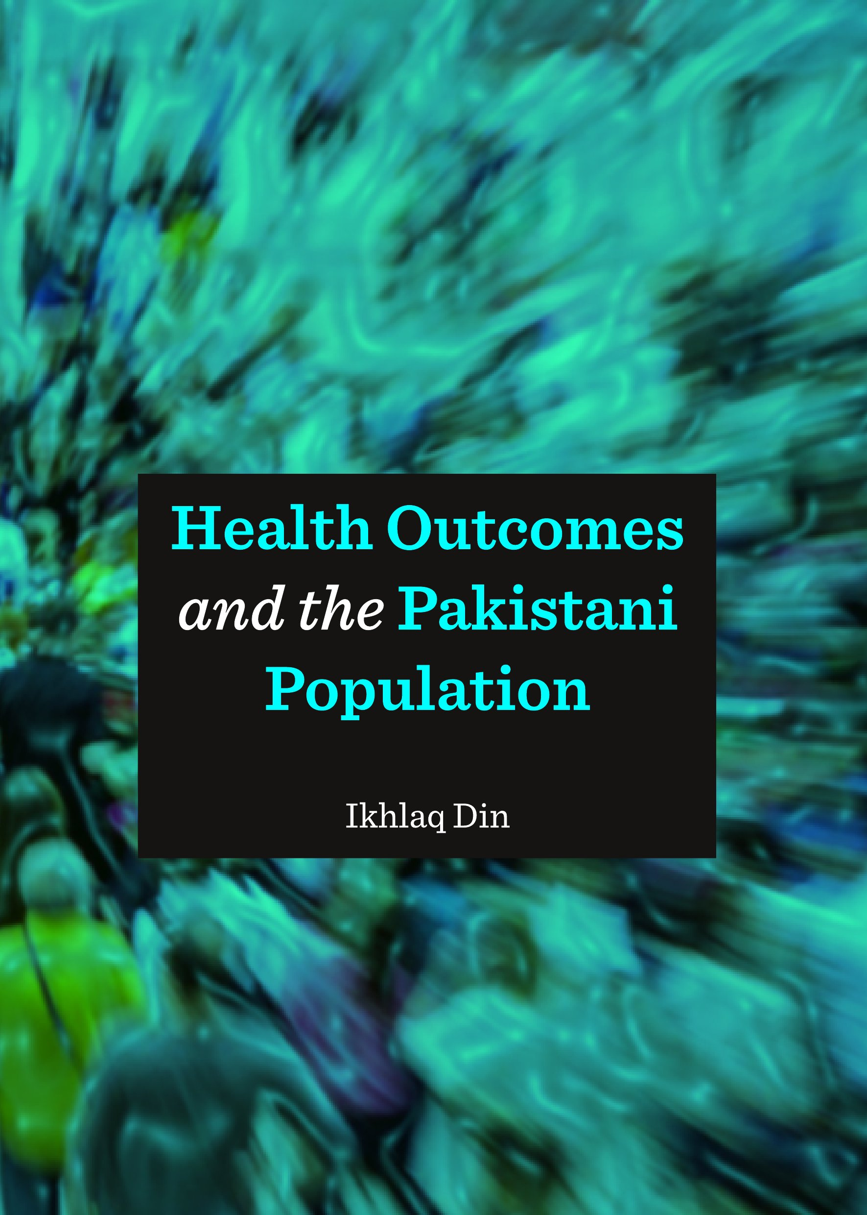Health Outcomes and the Pakistani Population