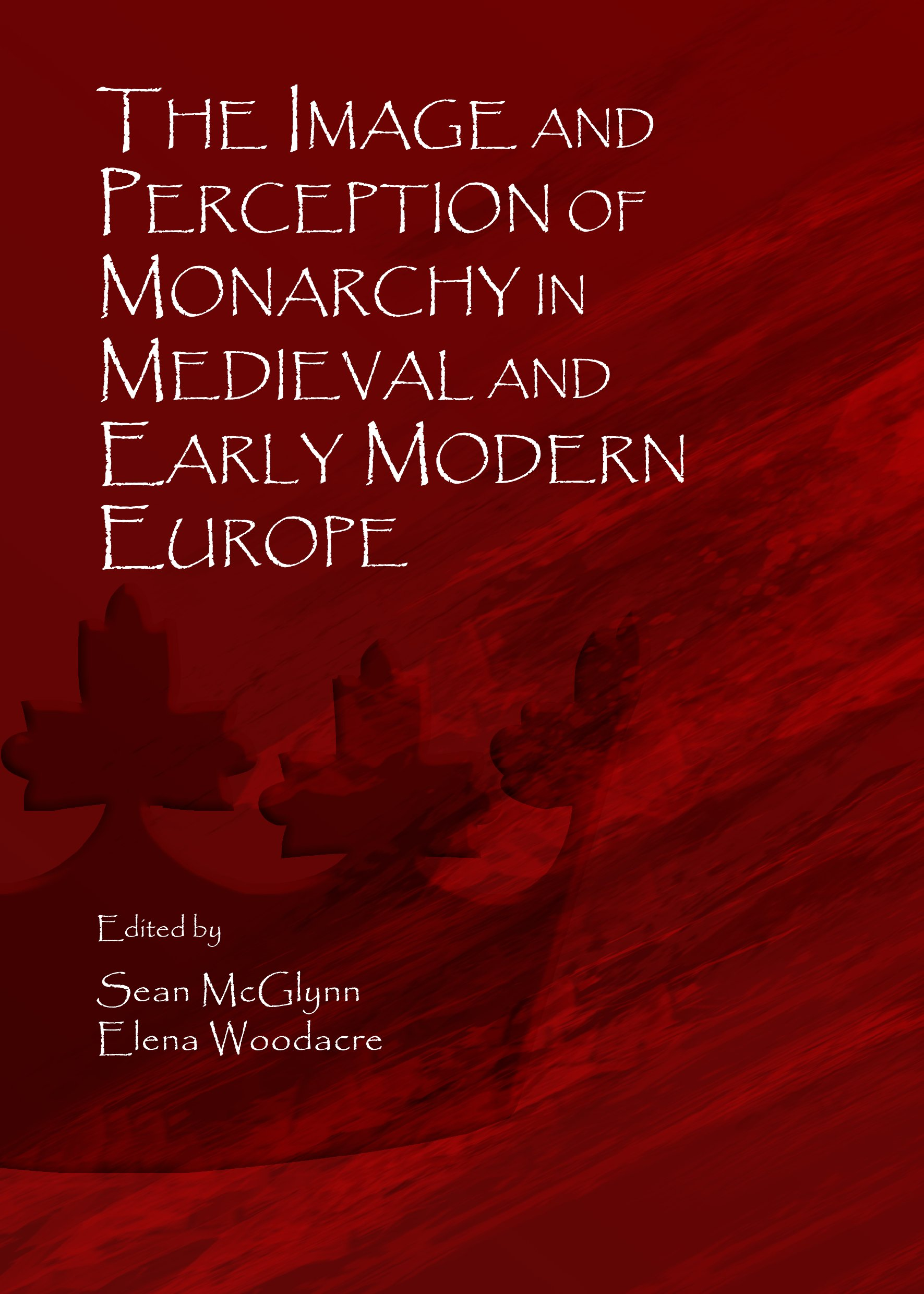 The Image and Perception of Monarchy in Medieval and Early Modern Europe
