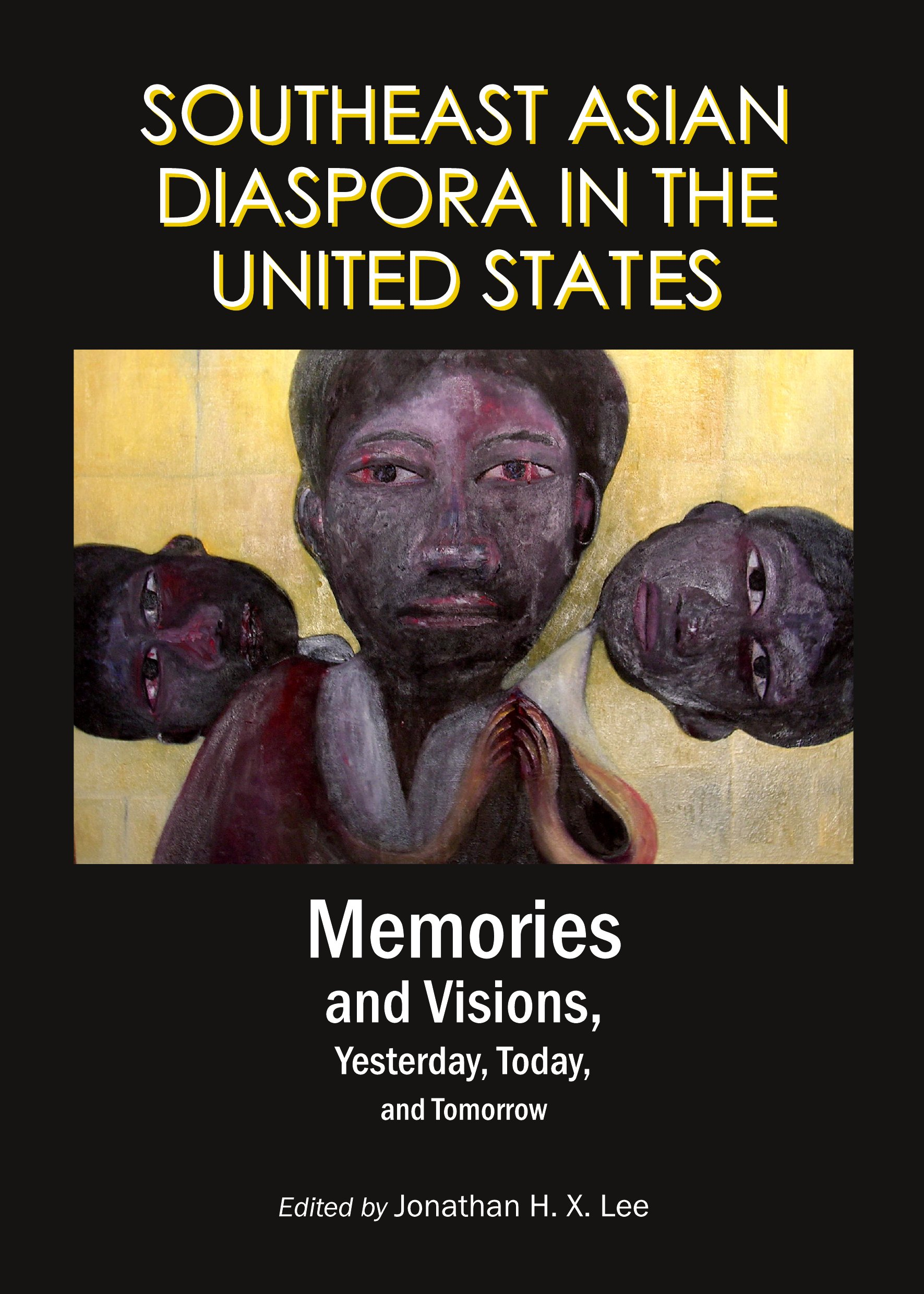Southeast Asian Diaspora in the United States: Memories and Visions, Yesterday, Today, and Tomorrow