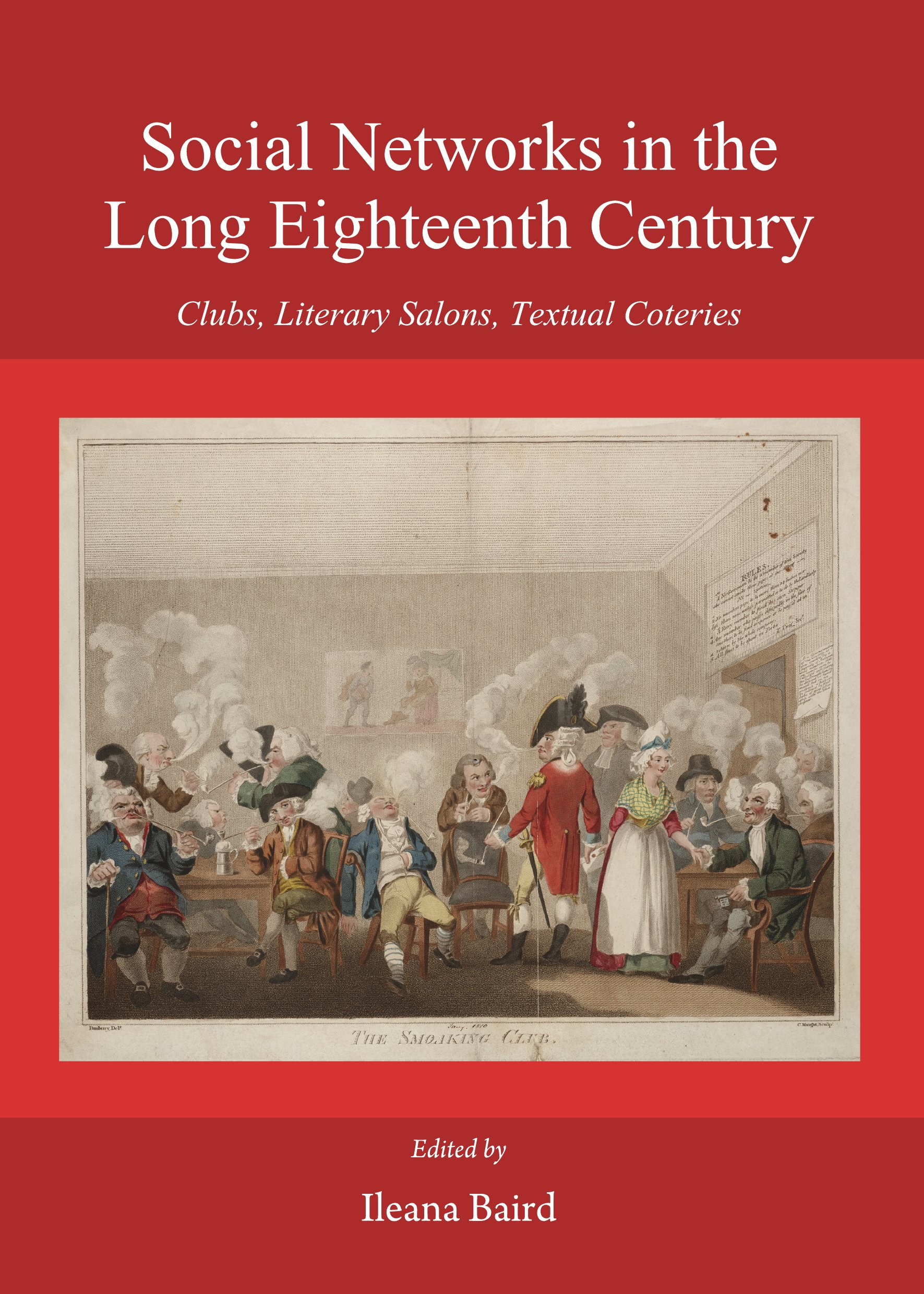 Social Networks in the Long Eighteenth Century: Clubs, Literary Salons, Textual Coteries