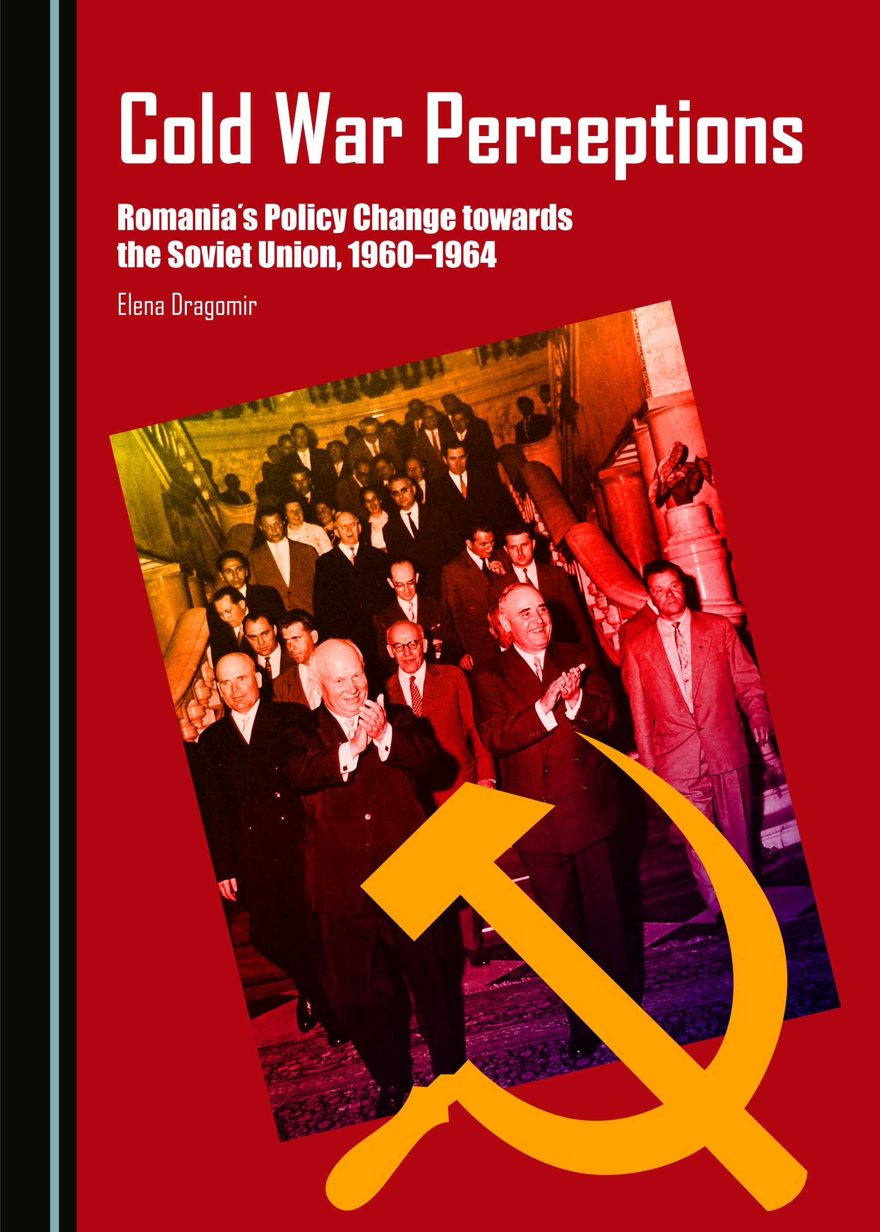 Cold War Perceptions: Romania's Policy Change towards the Soviet Union, 1960-1964