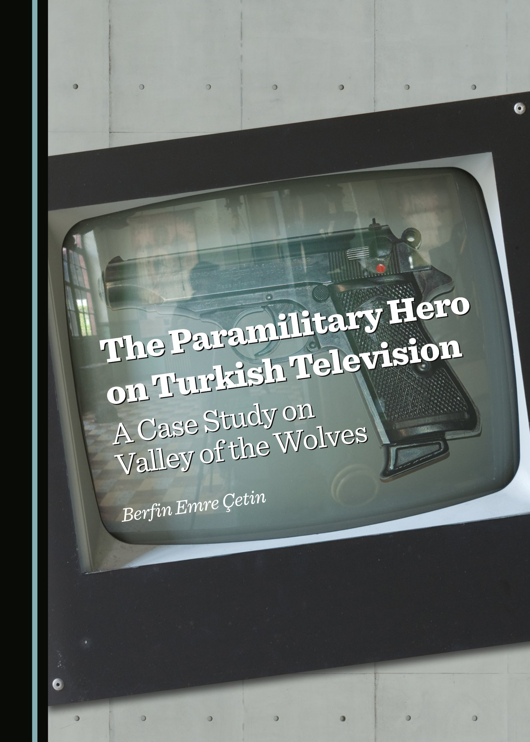 The Paramilitary Hero on Turkish Television: A Case Study on Valley of the Wolves