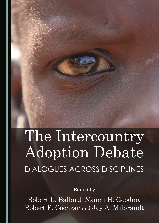 The Intercountry Adoption Debate: Dialogues Across Disciplines