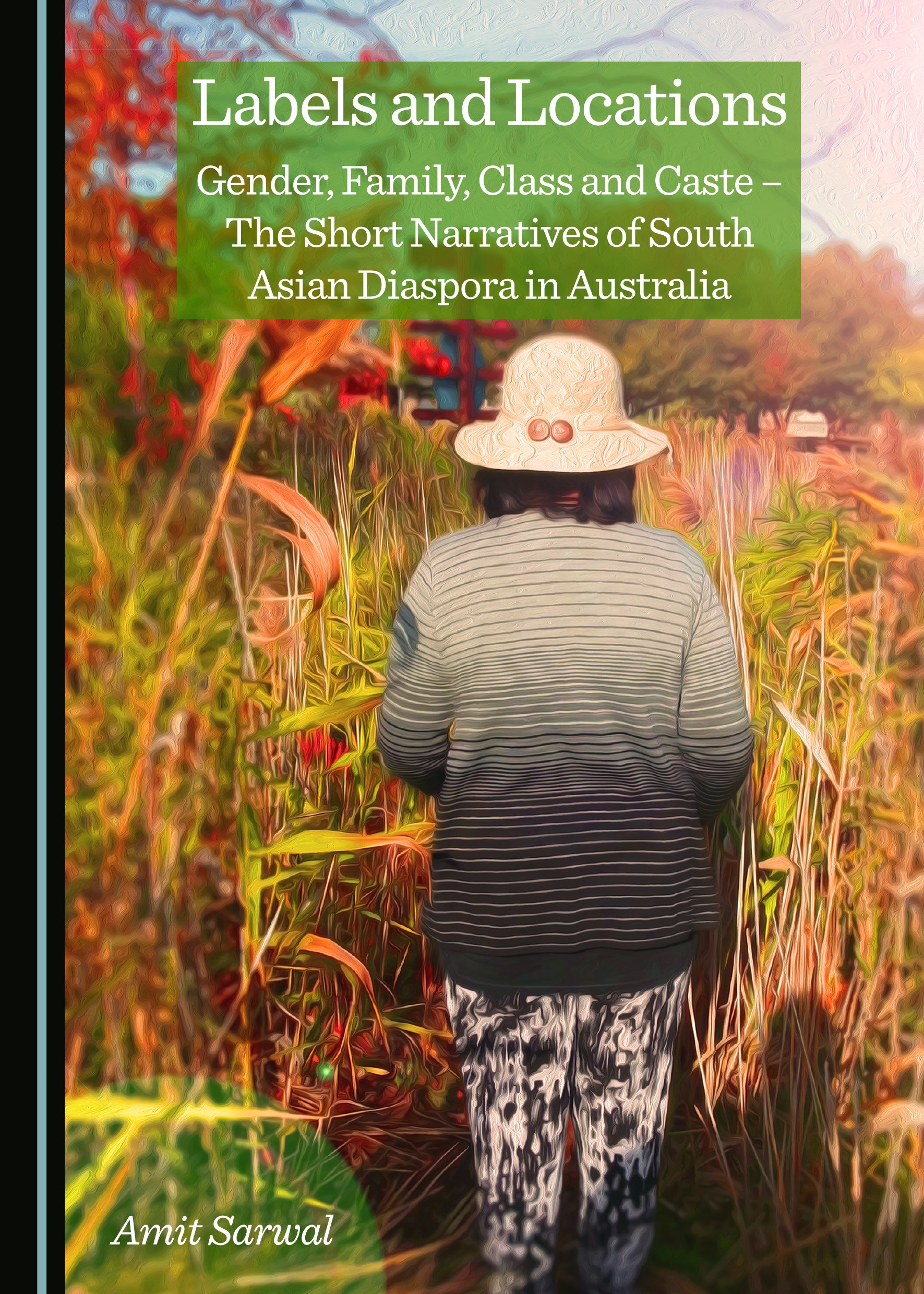 Labels and Locations: Gender, Family, Class and Caste – The Short Narratives of South Asian Diaspora in Australia
