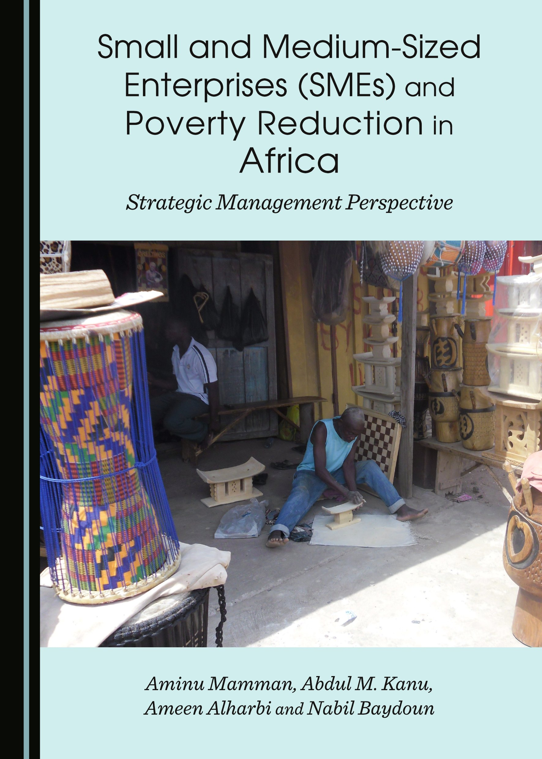 Small and Medium-Sized Enterprises (SMEs) and Poverty Reduction in Africa: Strategic Management Perspective