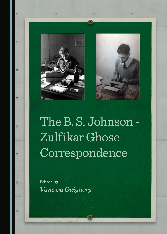The B. S. Johnson - Zulfikar Ghose Correspondence