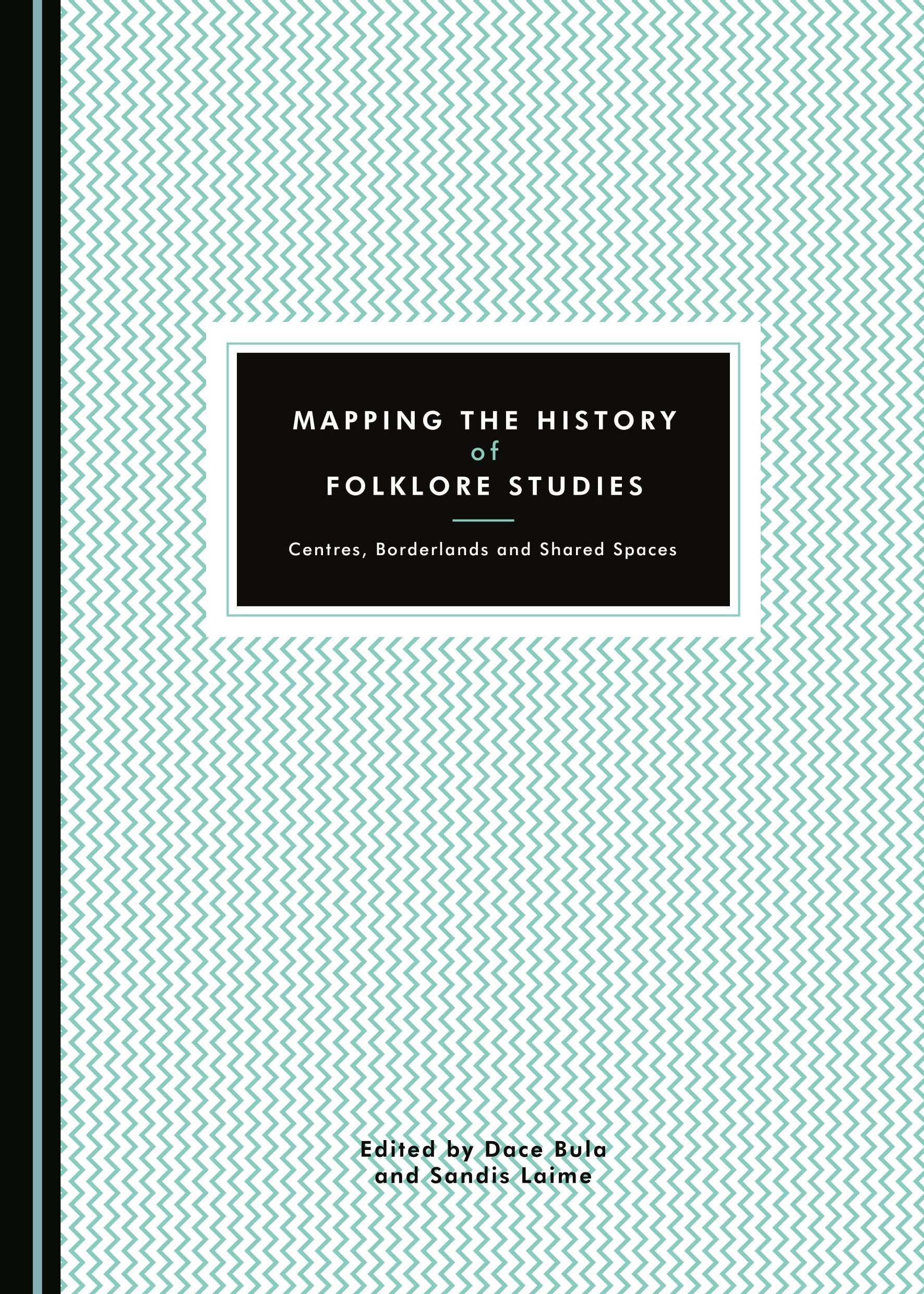 Mapping the History of Folklore Studies: Centres, Borderlands and Shared Spaces