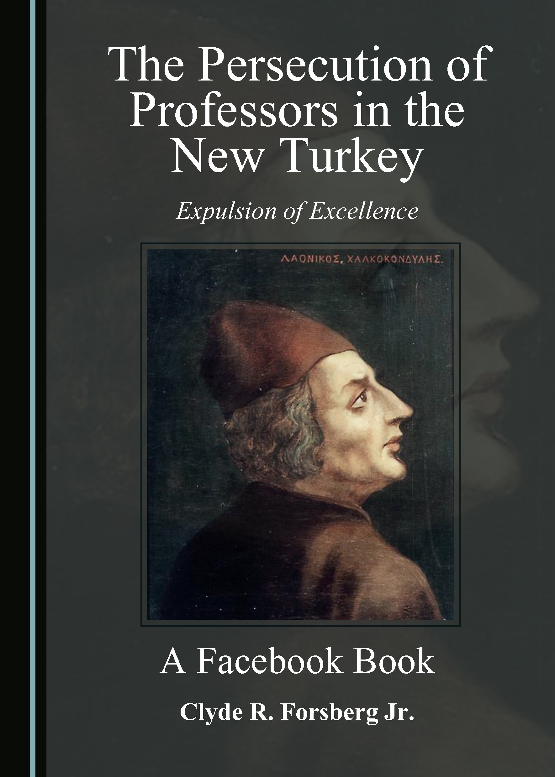 The Persecution of Professors in the New Turkey: Expulsion of Excellence – A Facebook Book
