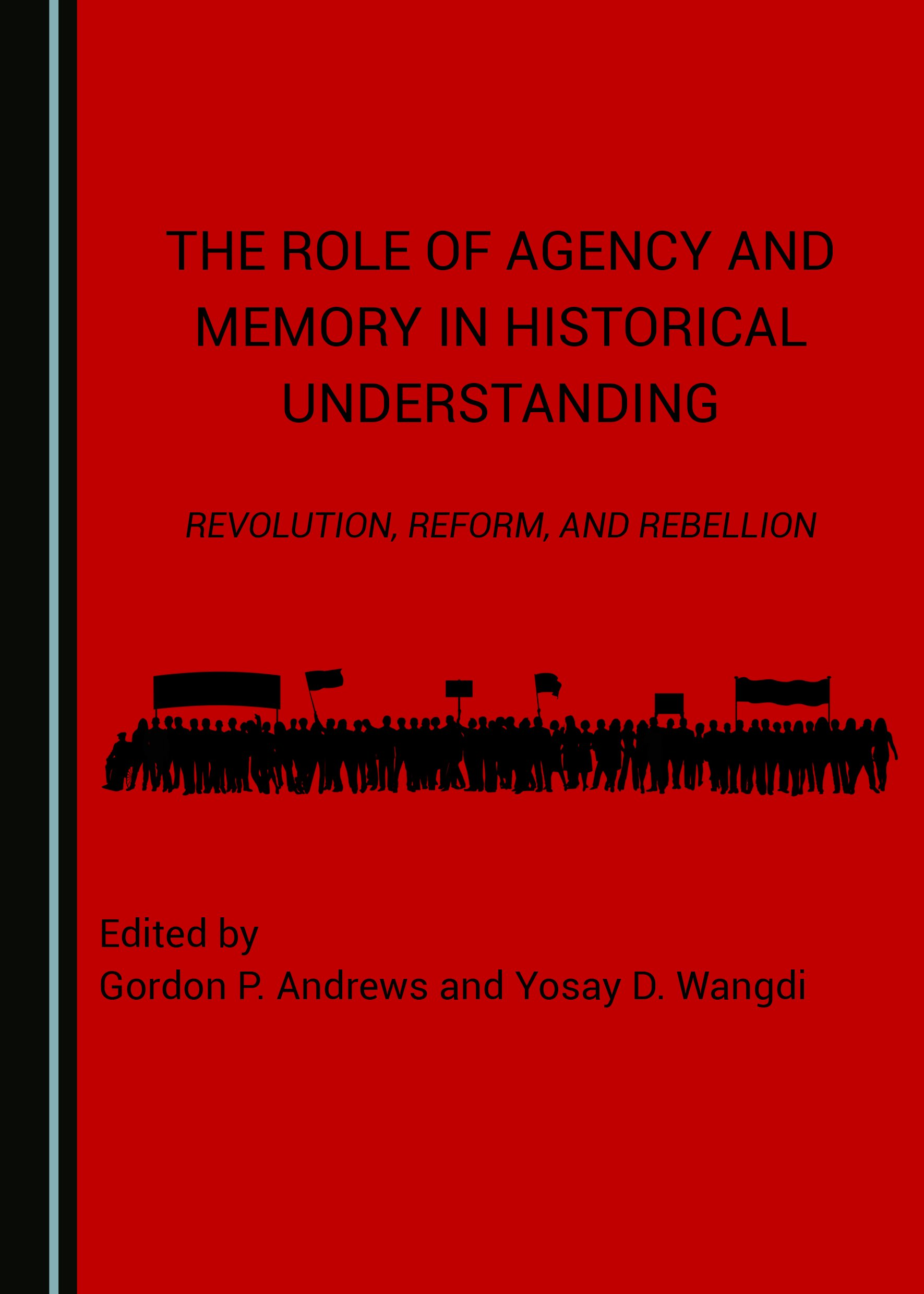 The Role of Agency and Memory in Historical Understanding: Revolution, Reform, and Rebellion