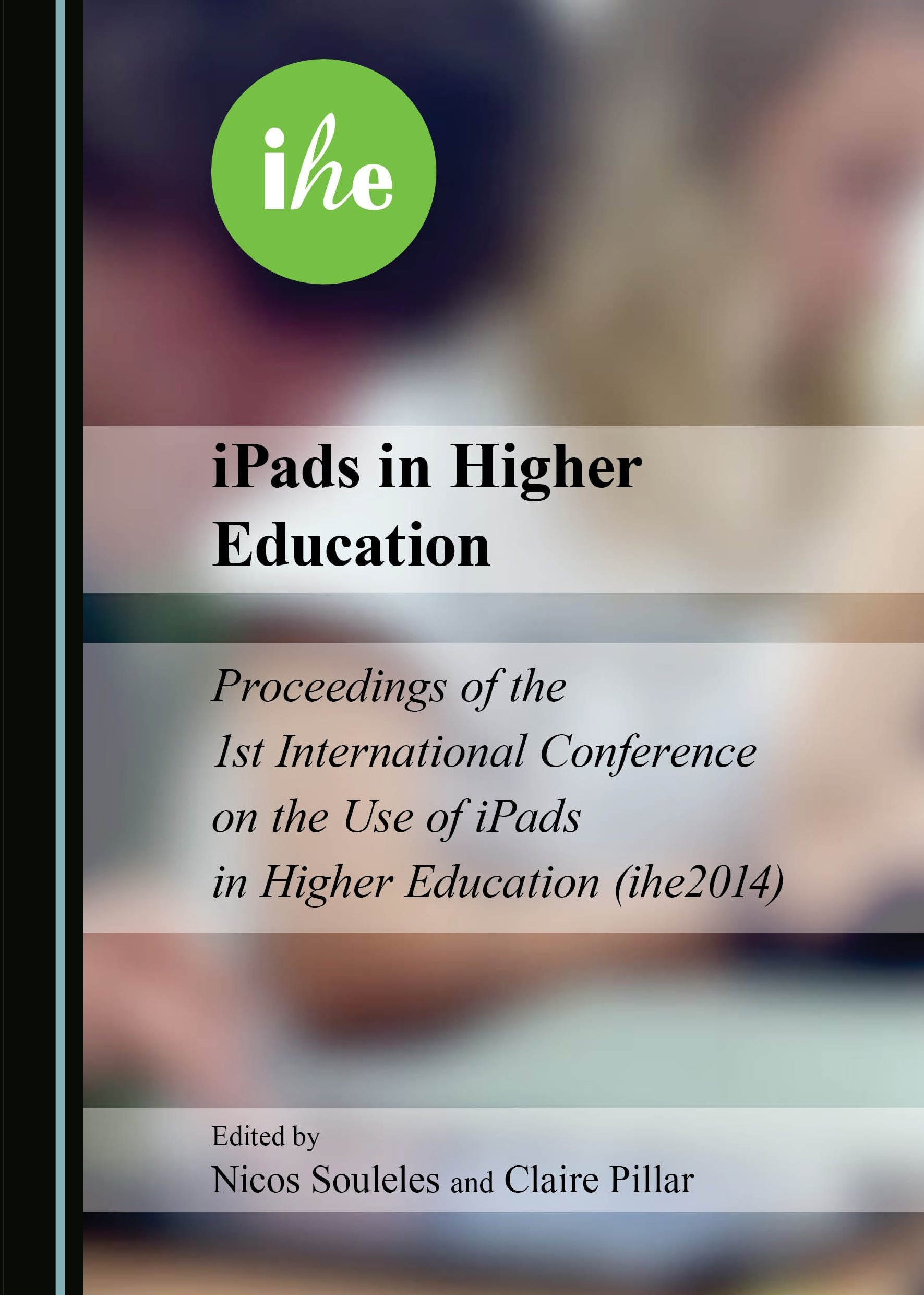 iPads in Higher Education: Proceedings of the 1st International Conference on the Use of iPads in Higher Education (ihe2014)