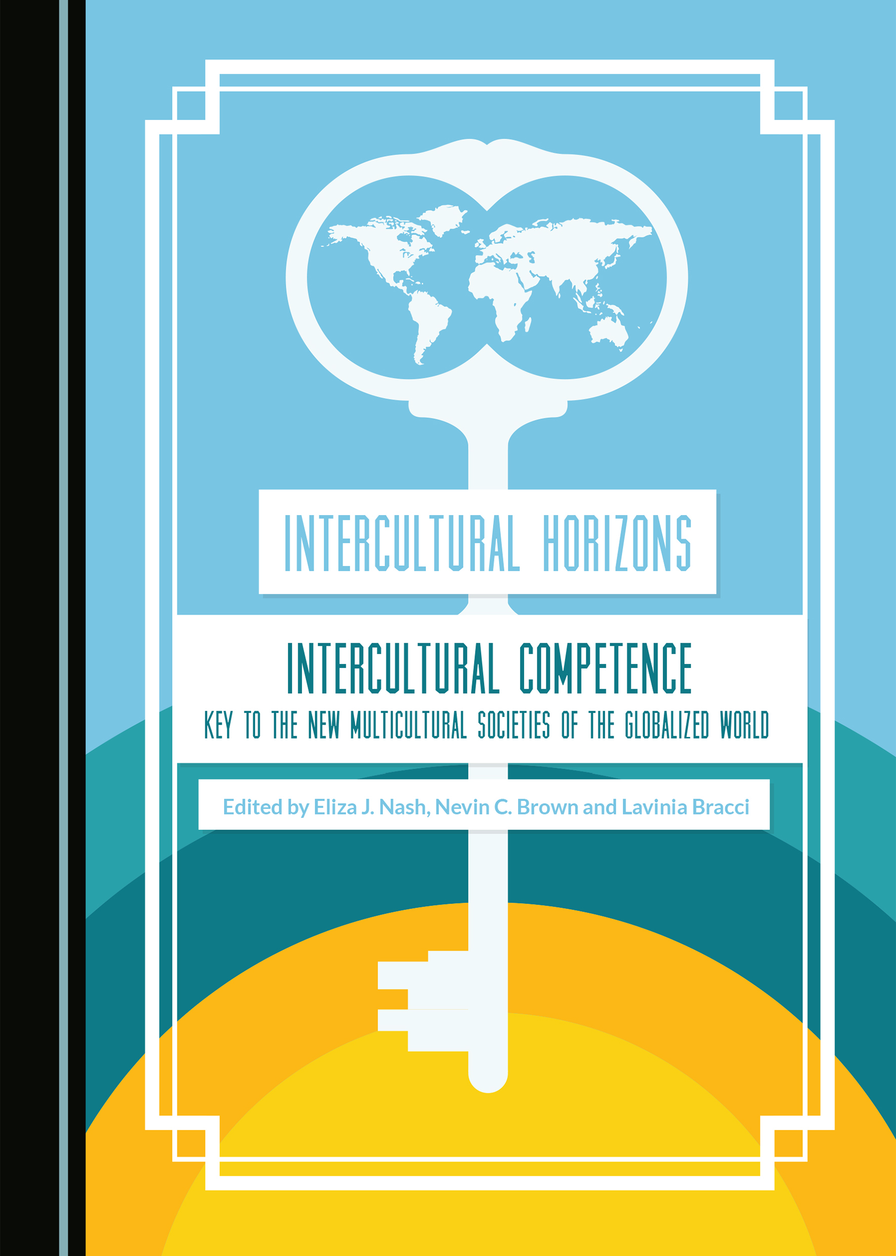 Intercultural Horizons Volume III: Intercultural Competence—Key to the New Multicultural Societies of the Globalized World