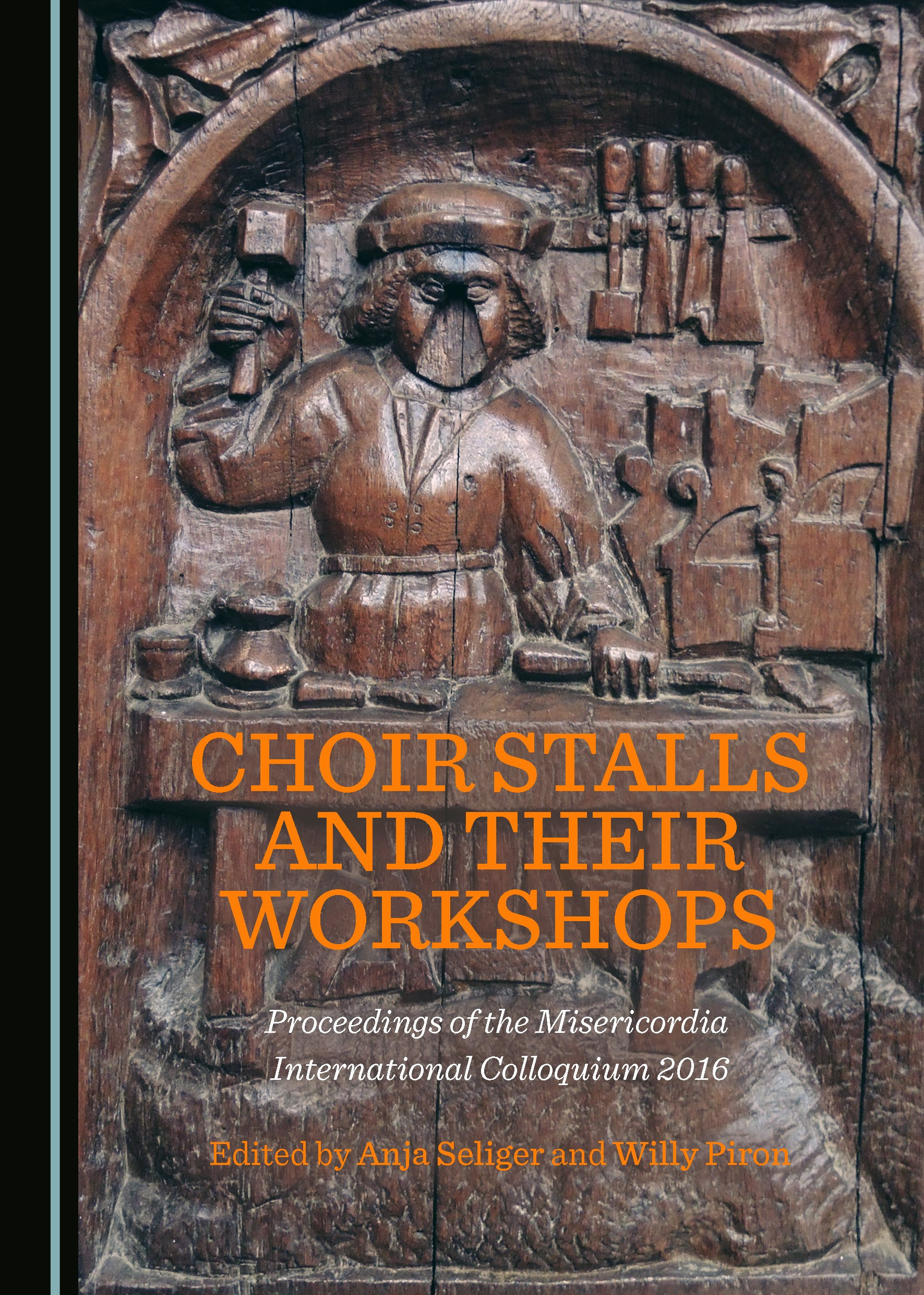 Choir Stalls and their Workshops: Proceedings of the Misericordia International Colloquium 2016