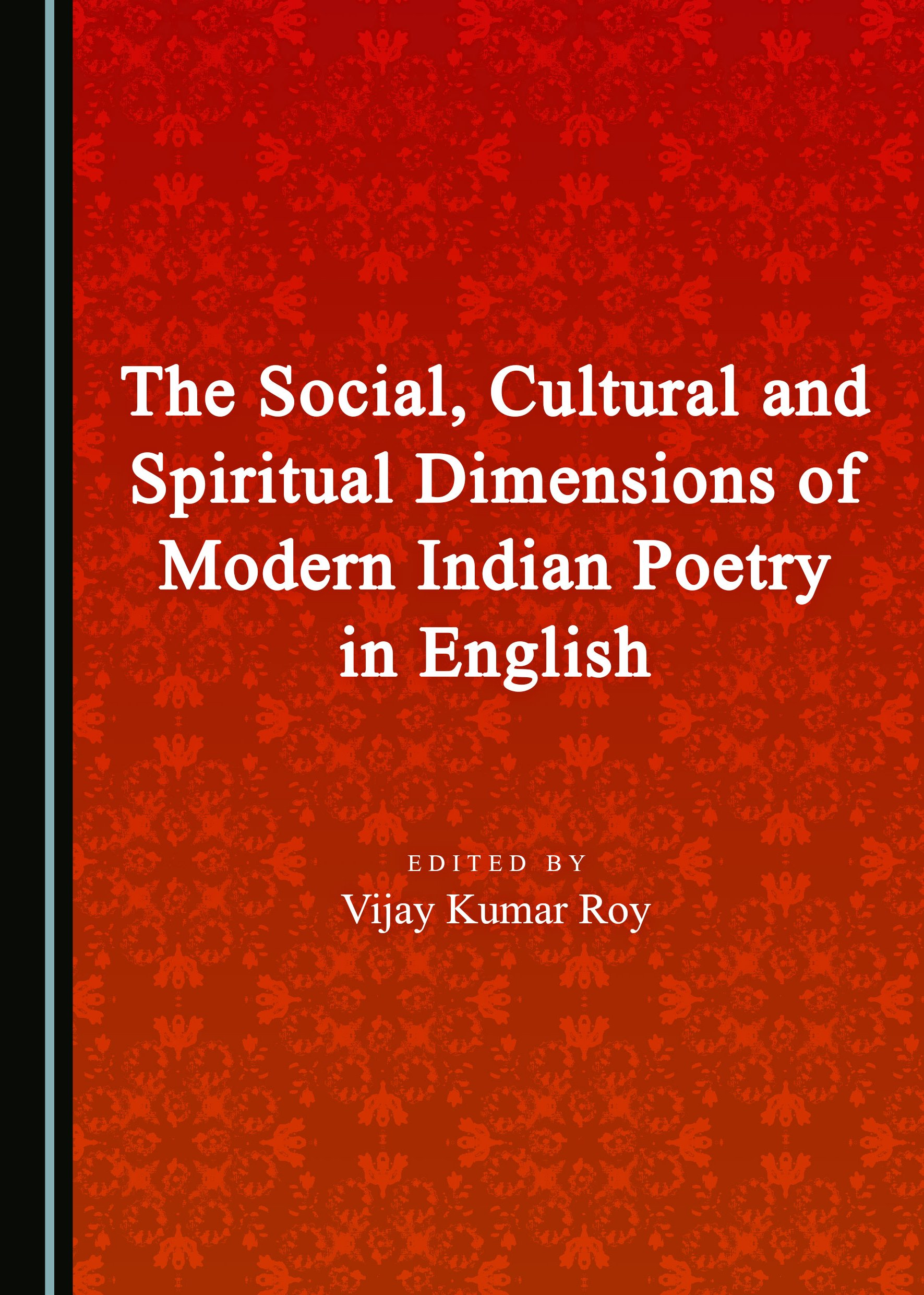 The Social, Cultural and Spiritual Dimensions of Modern Indian Poetry in English