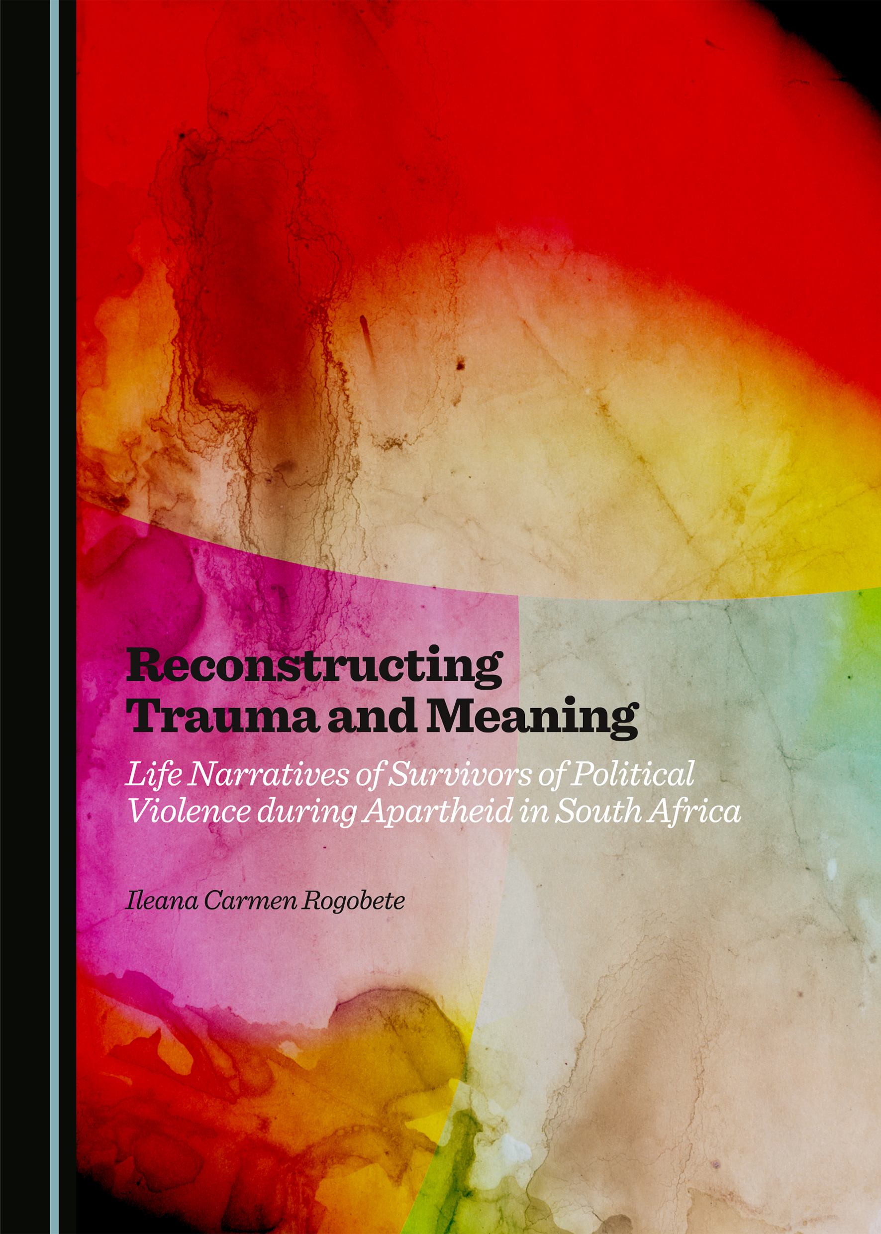 Reconstructing Trauma and Meaning: Life Narratives of Survivors of Political Violence during Apartheid in South Africa