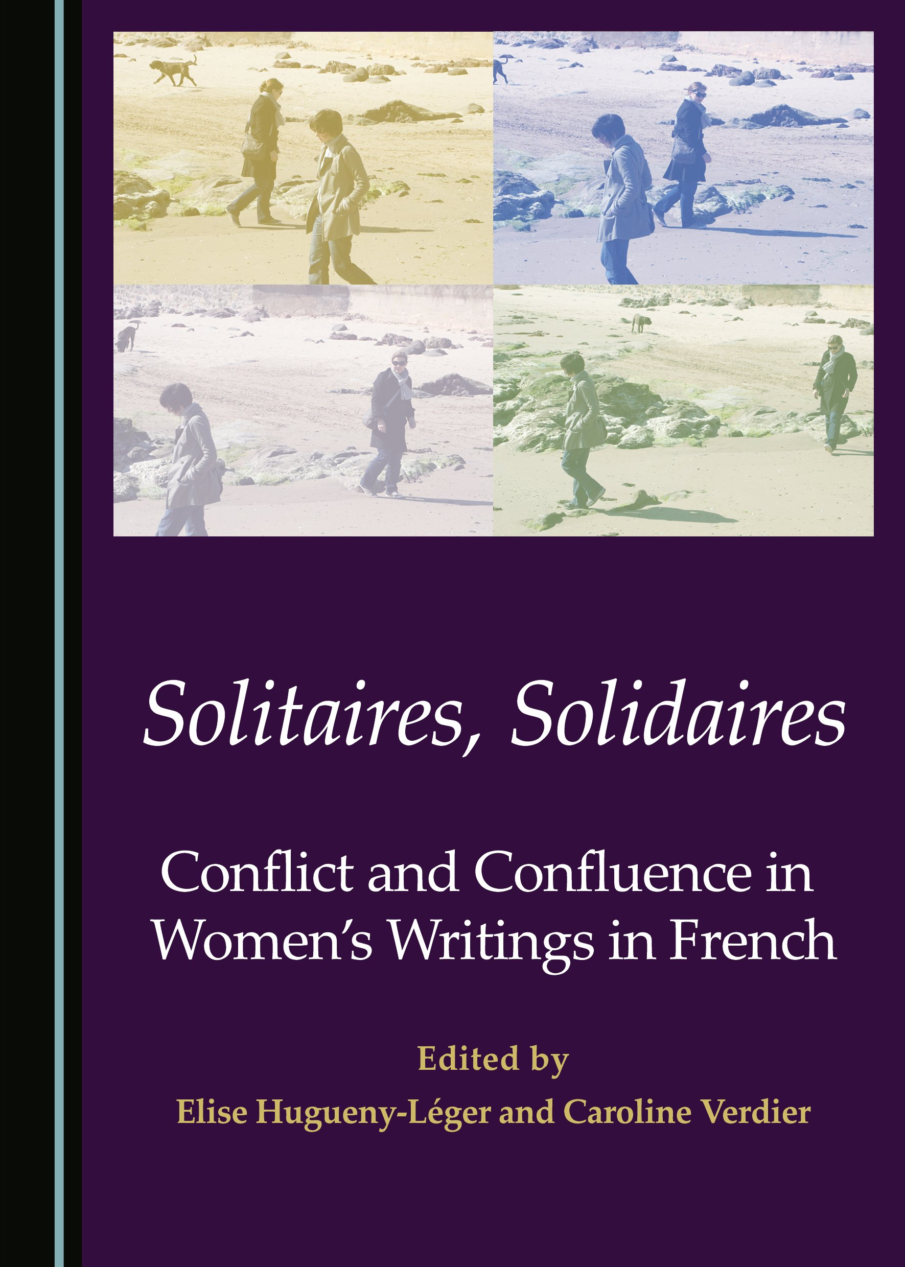 Solitaires, Solidaires: Conflict and Confluence in Women's Writings in French