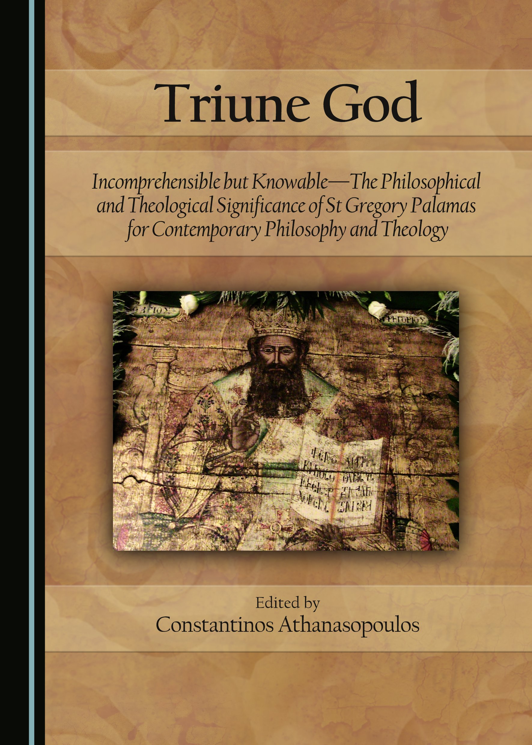 Triune God: Incomprehensible but Knowable—The Philosophical and Theological Significance of St Gregory Palamas for Contemporary Philosophy and Theology