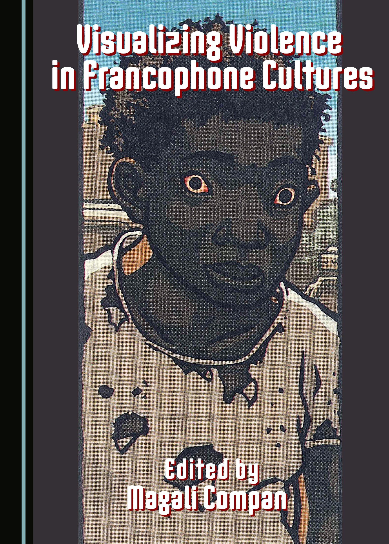 Visualizing Violence in Francophone Cultures