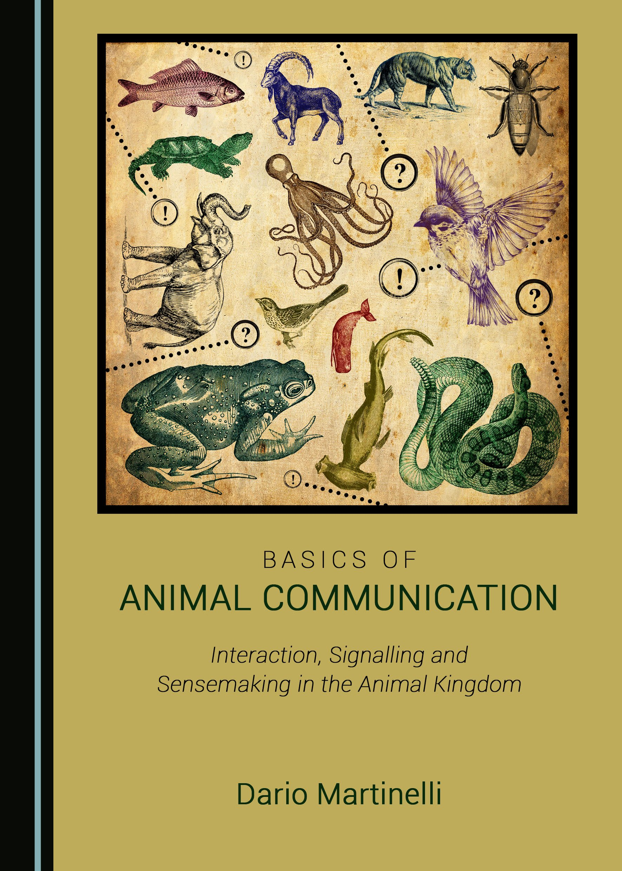 Basics of Animal Communication: Interaction, Signalling and Sensemaking in the Animal Kingdom