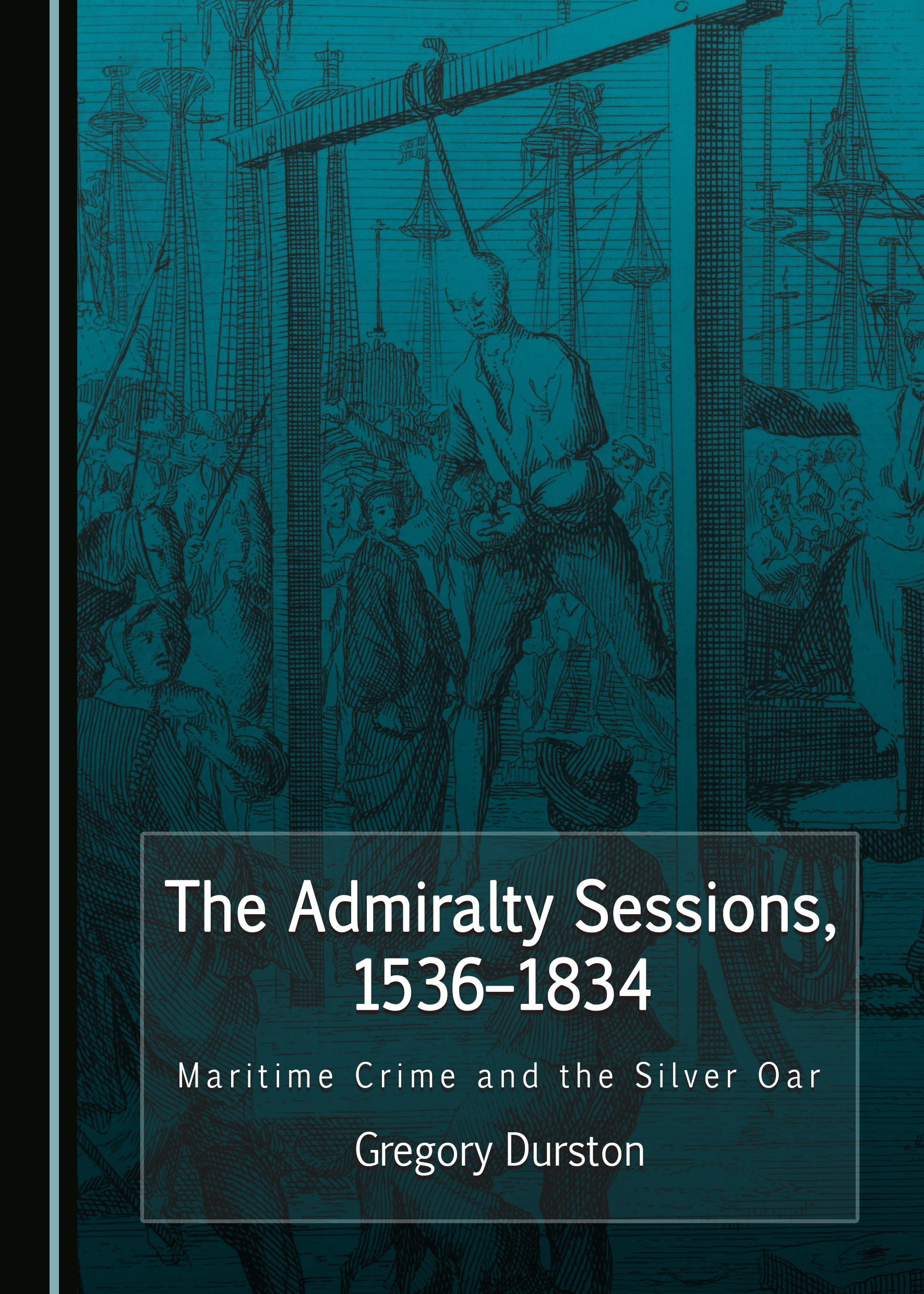 The Admiralty Sessions, 1536-1834: Maritime Crime and the Silver Oar