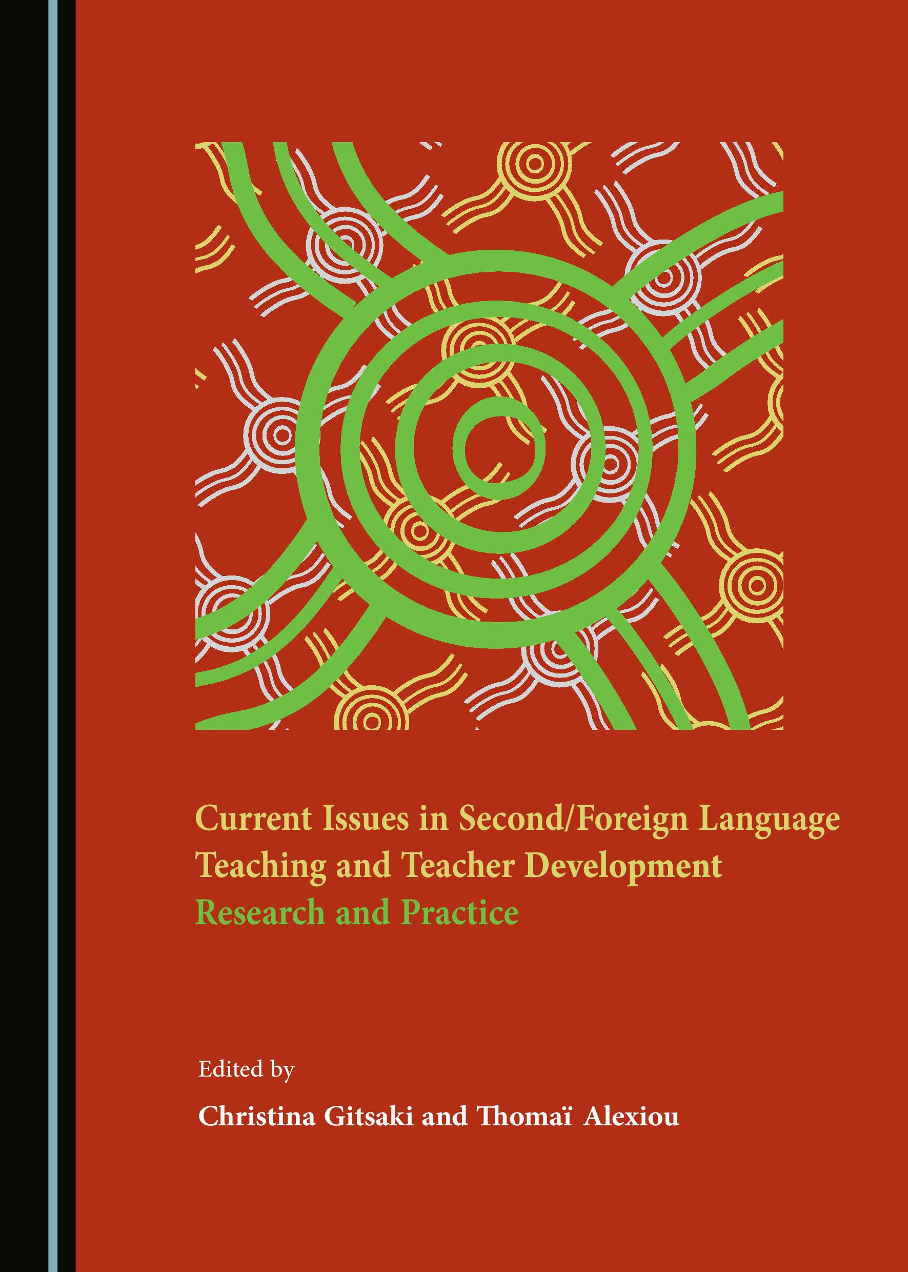 Current Issues in Second/Foreign Language Teaching and Teacher Development: Research and Practice
