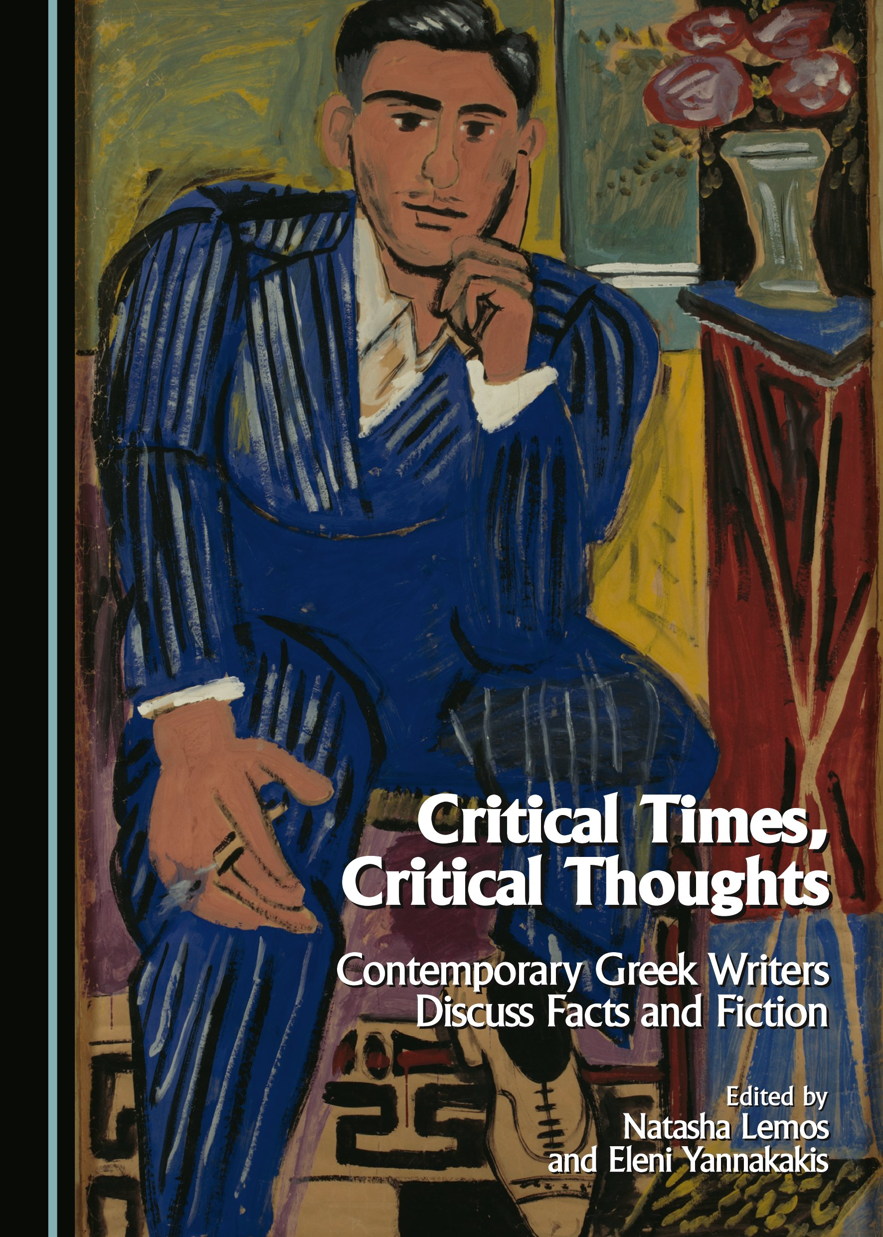 Critical Times, Critical Thoughts: Contemporary Greek Writers Discuss Facts and Fiction